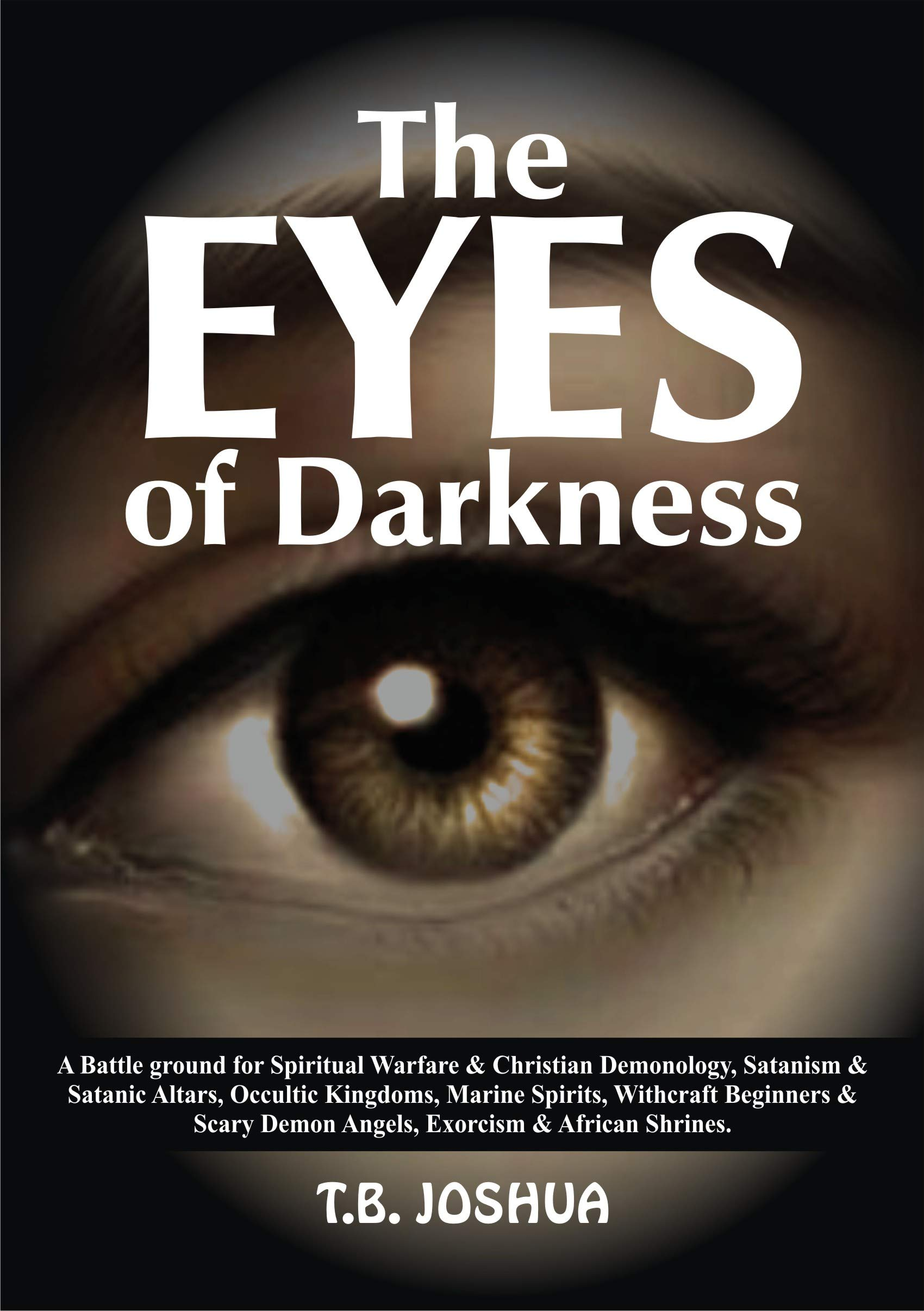 THE EYES OF DARKNESS: A Battle For Spiritual Warfare & Christian Demonology, Satanism & Satanic Altars, Occultic Kingdoms, Marine Spirits, Witchcraft Beginners & Scary Demon Angels, Exorcism & Afric