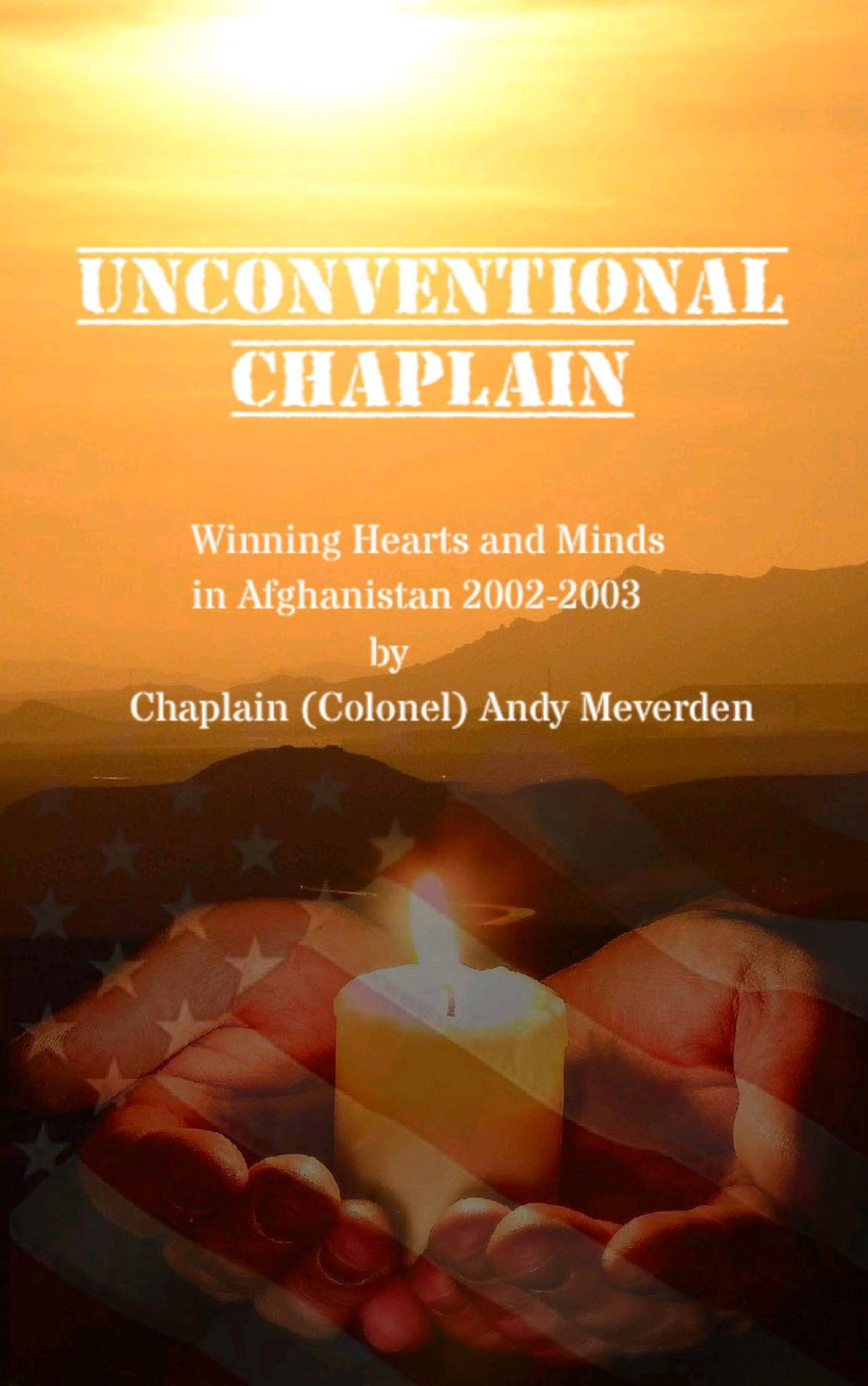 Unconventional Chaplain: Winning Hearts and Minds in Afghanistan 2002-2003