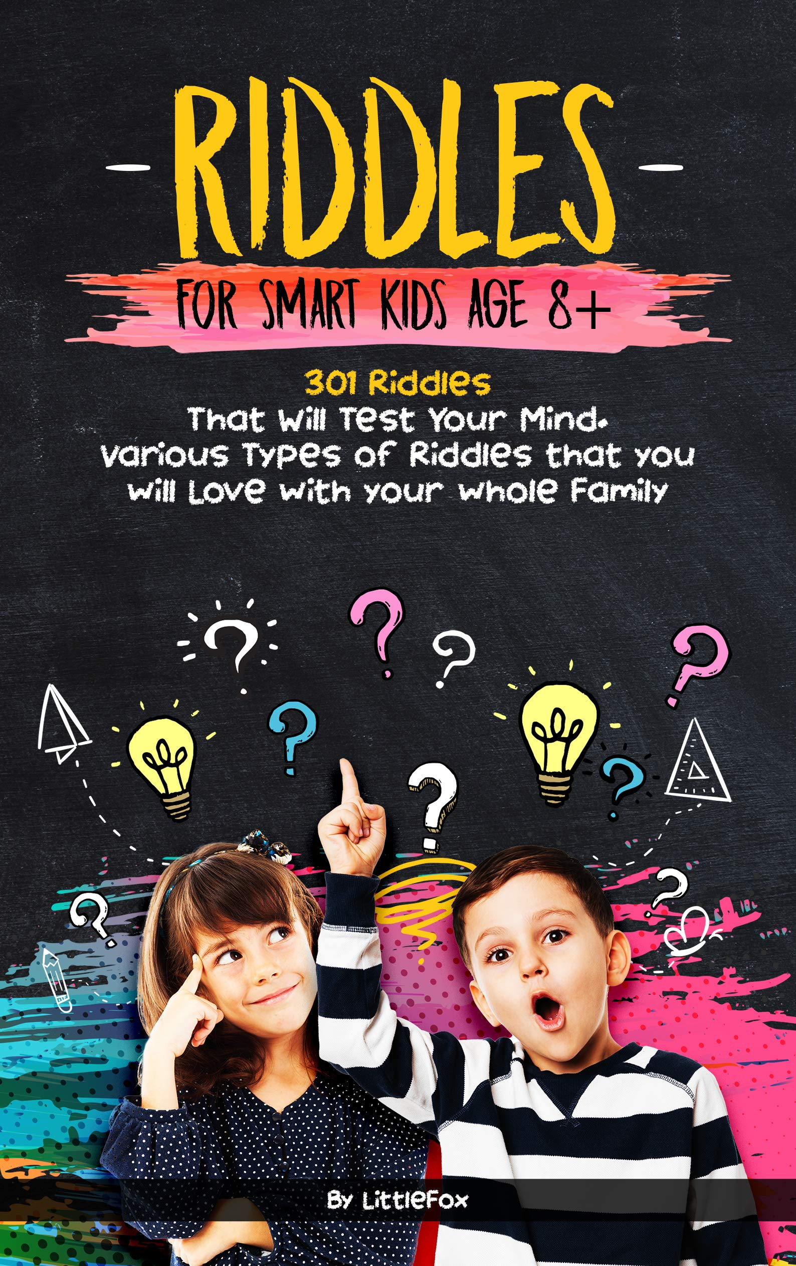 RIDDLES FOR SMART KIDS AGE 8+: 301 Riddles That Will Test Your Mind. Various Types of Riddles that you will Love with your whole Family