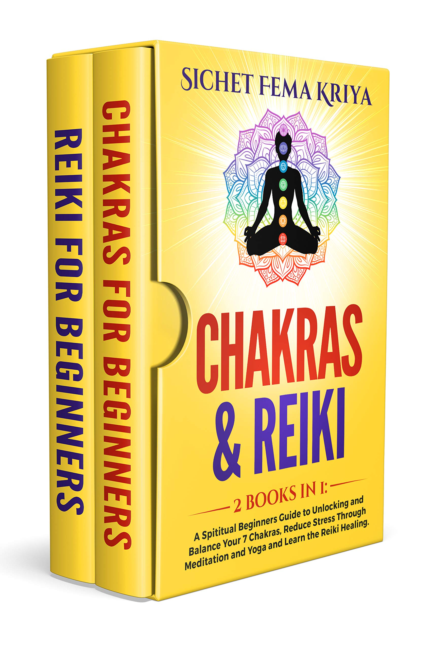 Chakras & Reiki: 2 books in 1: A Spiritual Beginners Guide to Unlocking and Balance Your 7 Chakras, Reduce Stress Through Meditation and Yoga and Learn the Reiki Healing.