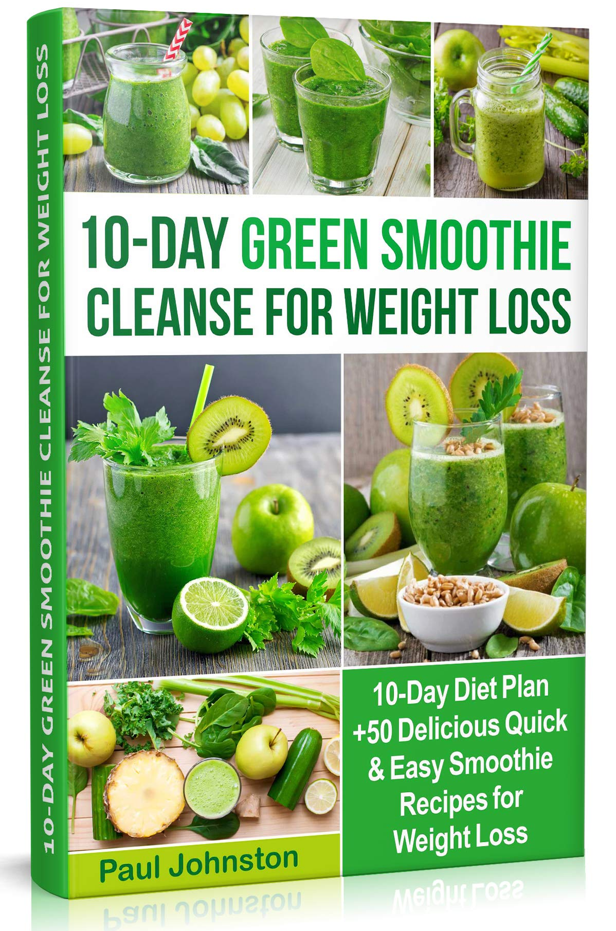 10-Day Green Smoothie Cleanse for Weight Loss: 10-Day Diet Plan +50 Delicious Quick & Easy Smoothie Recipes for Weight Loss (veggie, vegetarian, meal plan, ... cravings detox, cookbook, plant based)