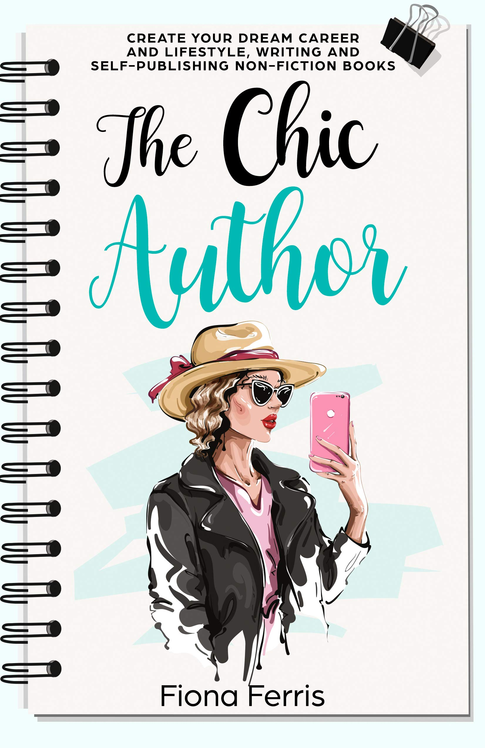 The Chic Author: Create your dream career and lifestyle, writing and self-publishing non-fiction books