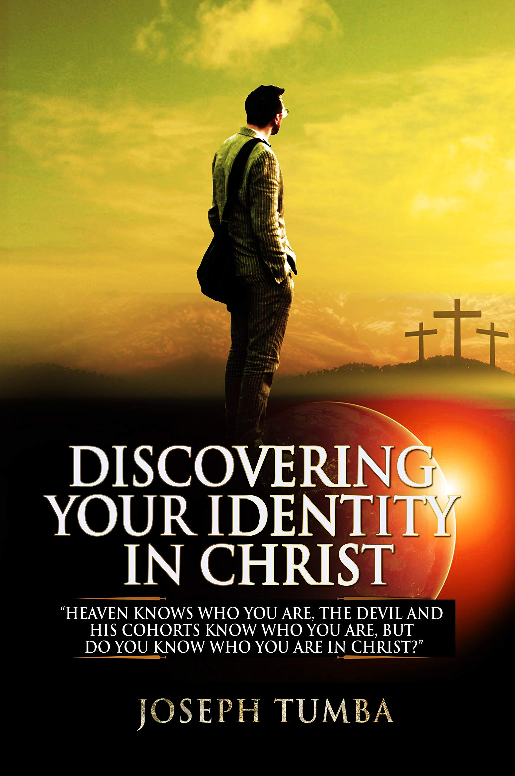 """DISCOVERING YOUR IDENTITY IN CHRIST: """"Heaven knows who you are, the devil and his cohorts know who you are, But do you know who you are in Christ?"""""""