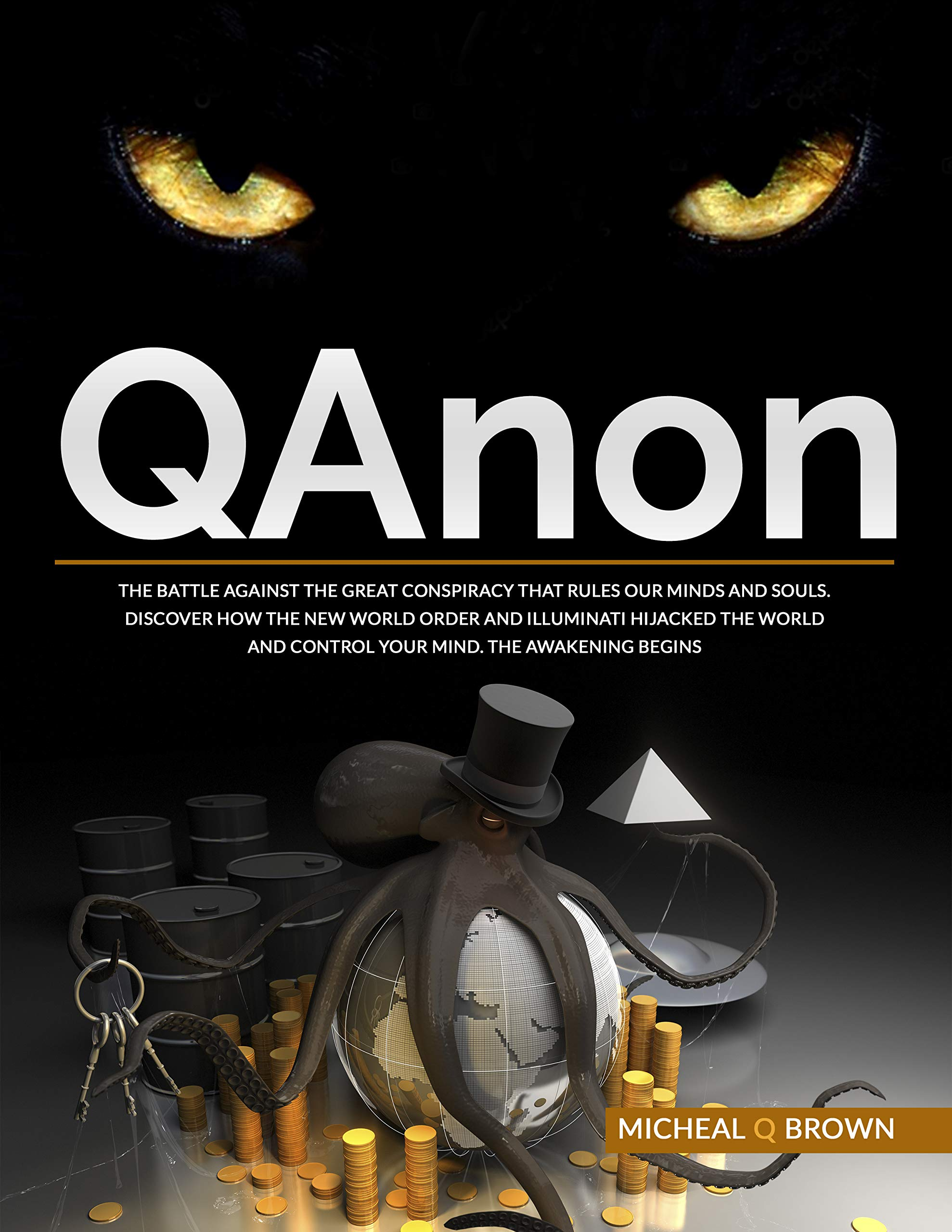 QAnon: The Battle against the Great Conspiracy that Rules our Minds and Souls. Discover How the New World Order and Illuminati Hijacked the world and Control your Mind. The Awakening Begins