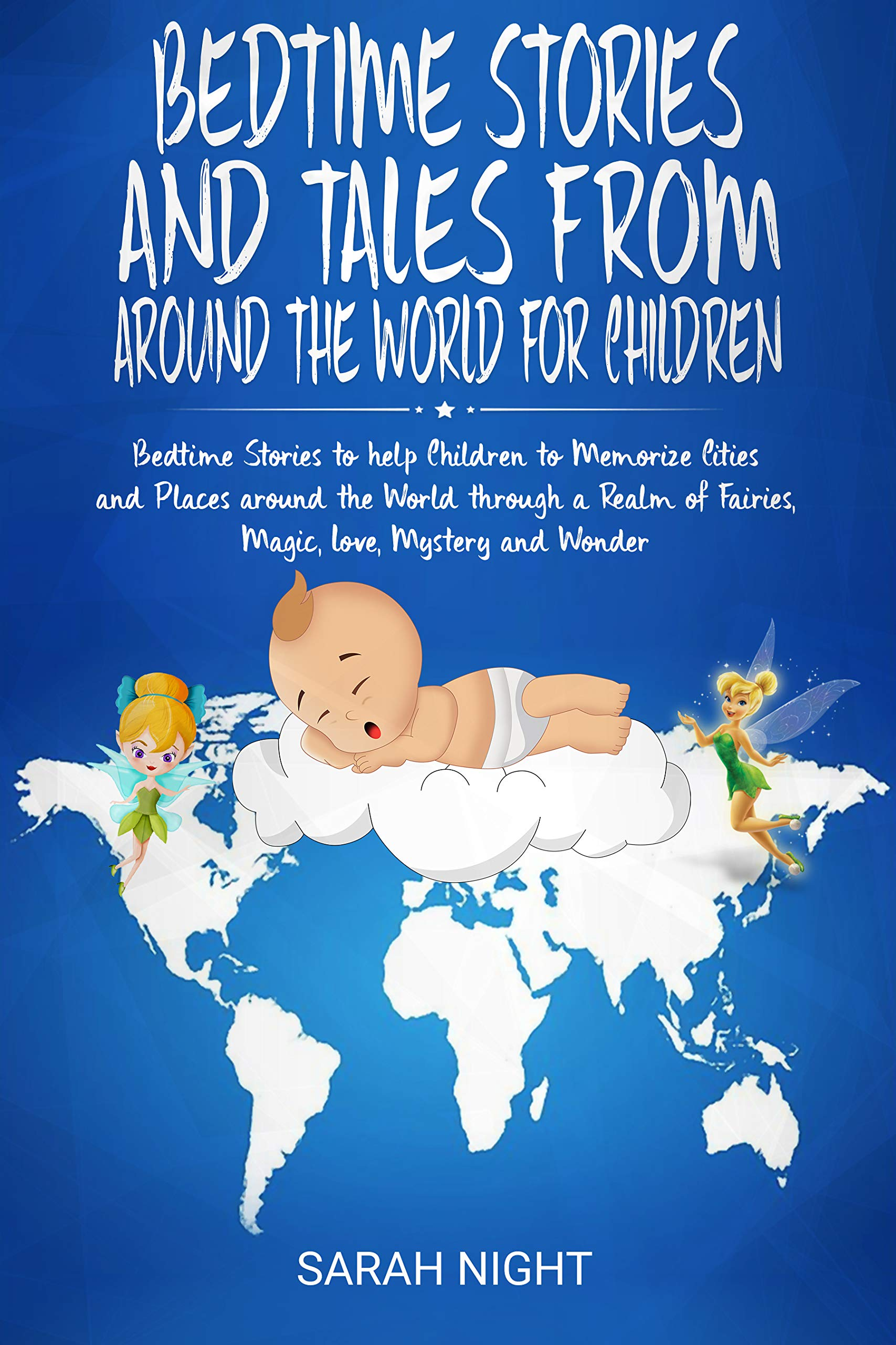 Bedtime Stories and Tales from around the World for Children: Bedtime Stories to help Children to Memorize Cities and Places around the World through a Realm of Fairies, Magic, Love, Mystery & Wonder