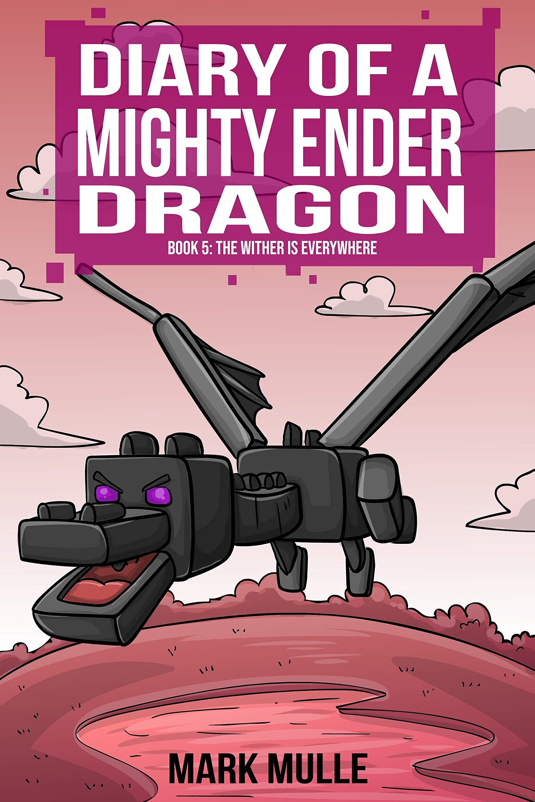 Diary of a Mighty Ender Dragon (Book 5): The Wither Is Everywhere (An Unofficial Minecraft Book for Kids Ages 9 - 12 (Preteen)
