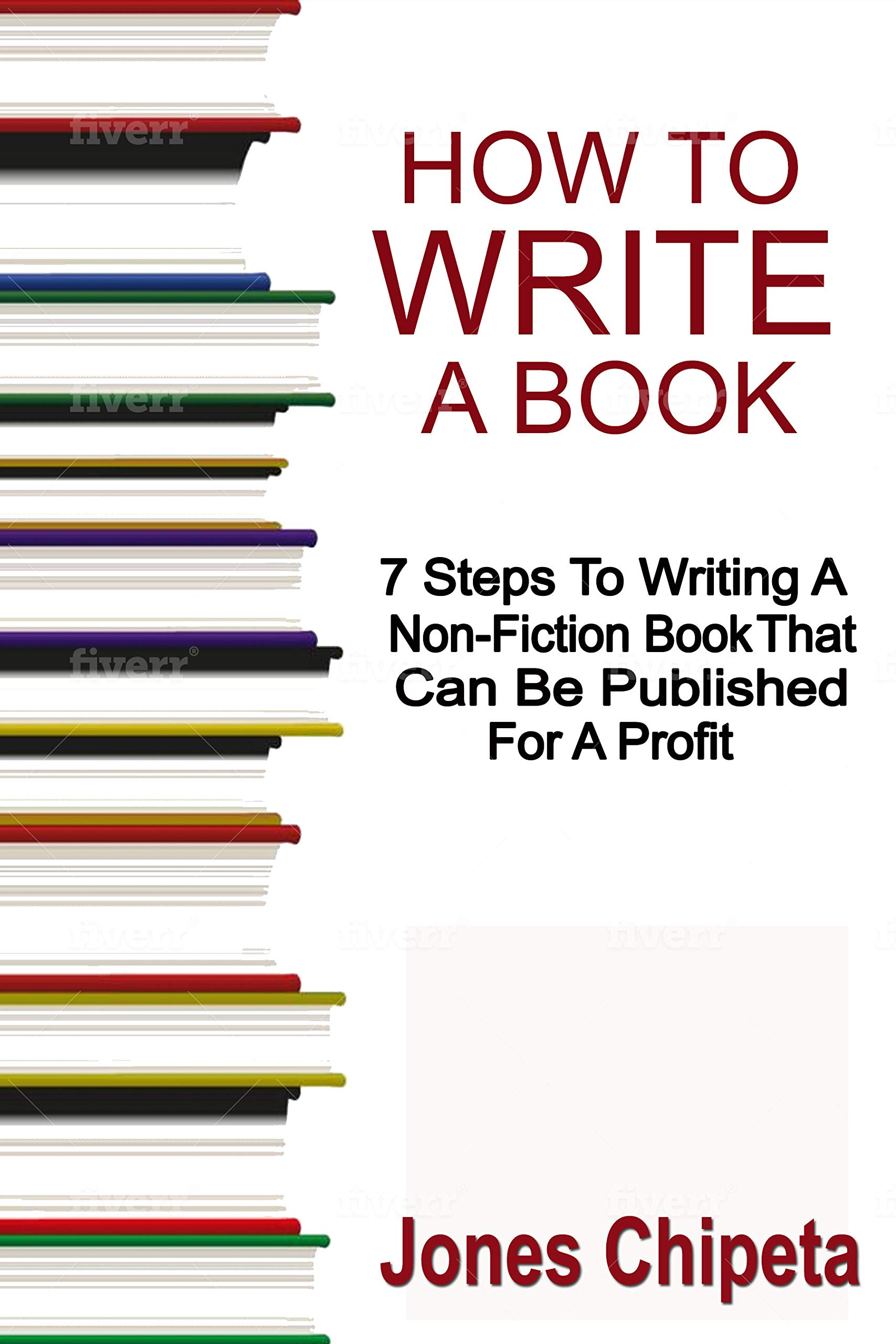 How to Write a Book: 7 Steps To Writing A Non-Fiction Book That Can Be Published For A Profit