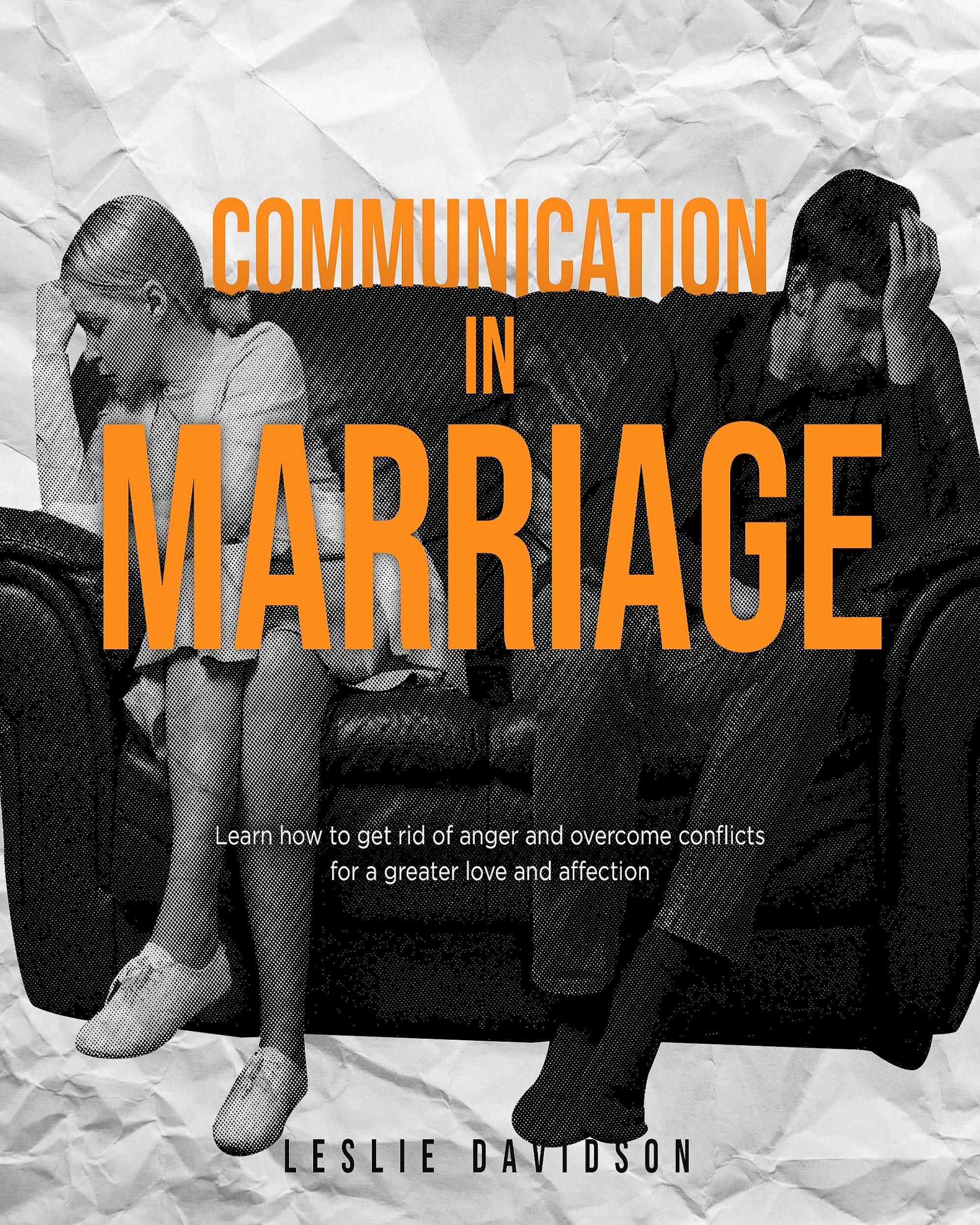 Communication in Marriage: Learn how to get rid of anger and overcome conflicts for a greater love and affection (Self Help Books for Men and Woman, Couple ... and Counselin, Toxic Relationships Book 3)