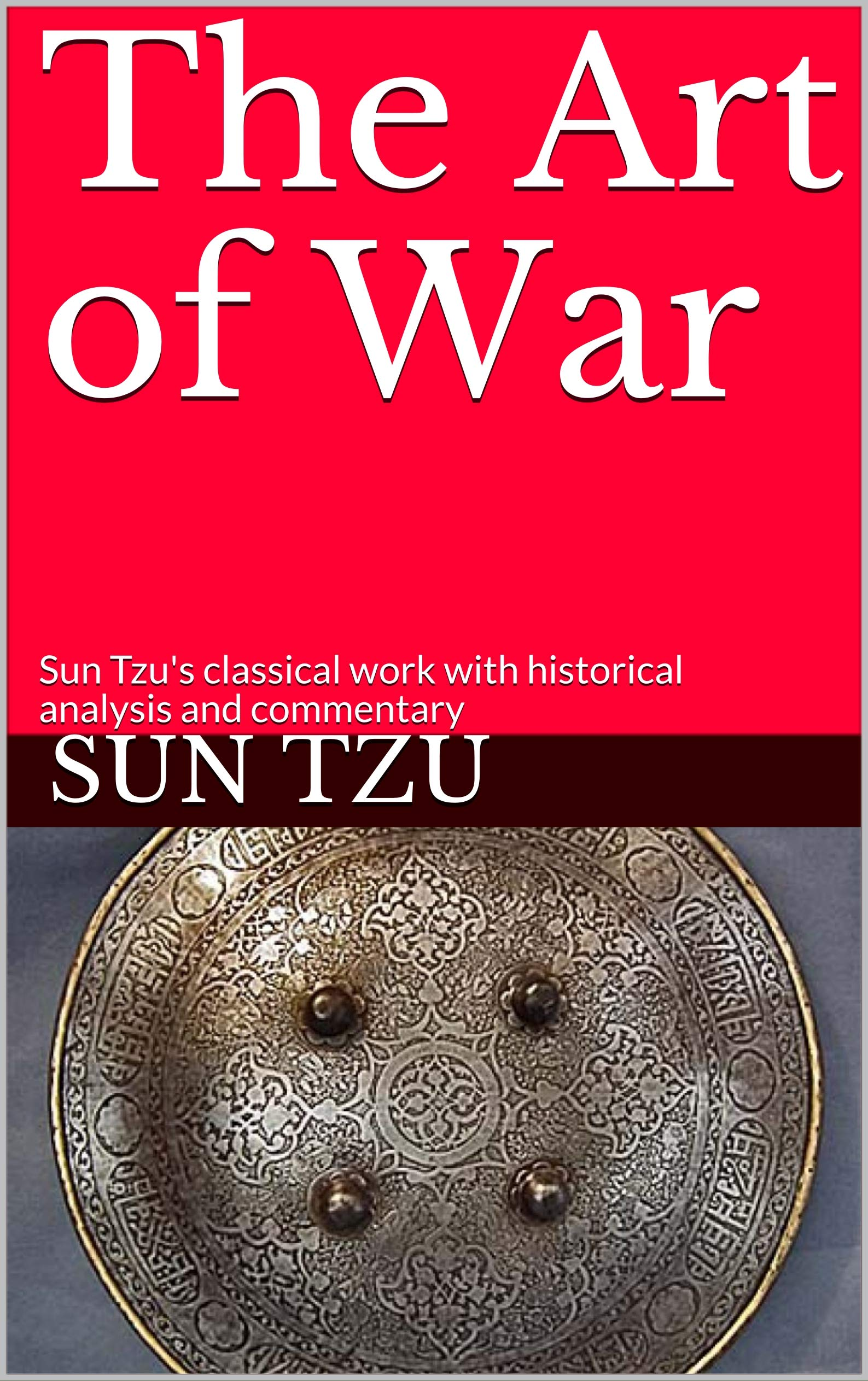 The Art of War : Sun Tzu's classical work with historical analysis and commentary