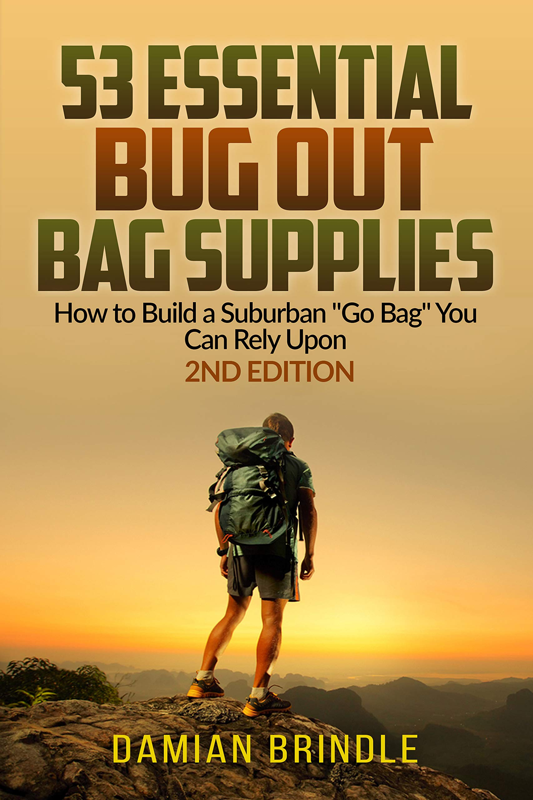 "53 Essential Bug Out Bag Supplies: How to Build a Suburban ""Go Bag"" You Can Rely Upon"