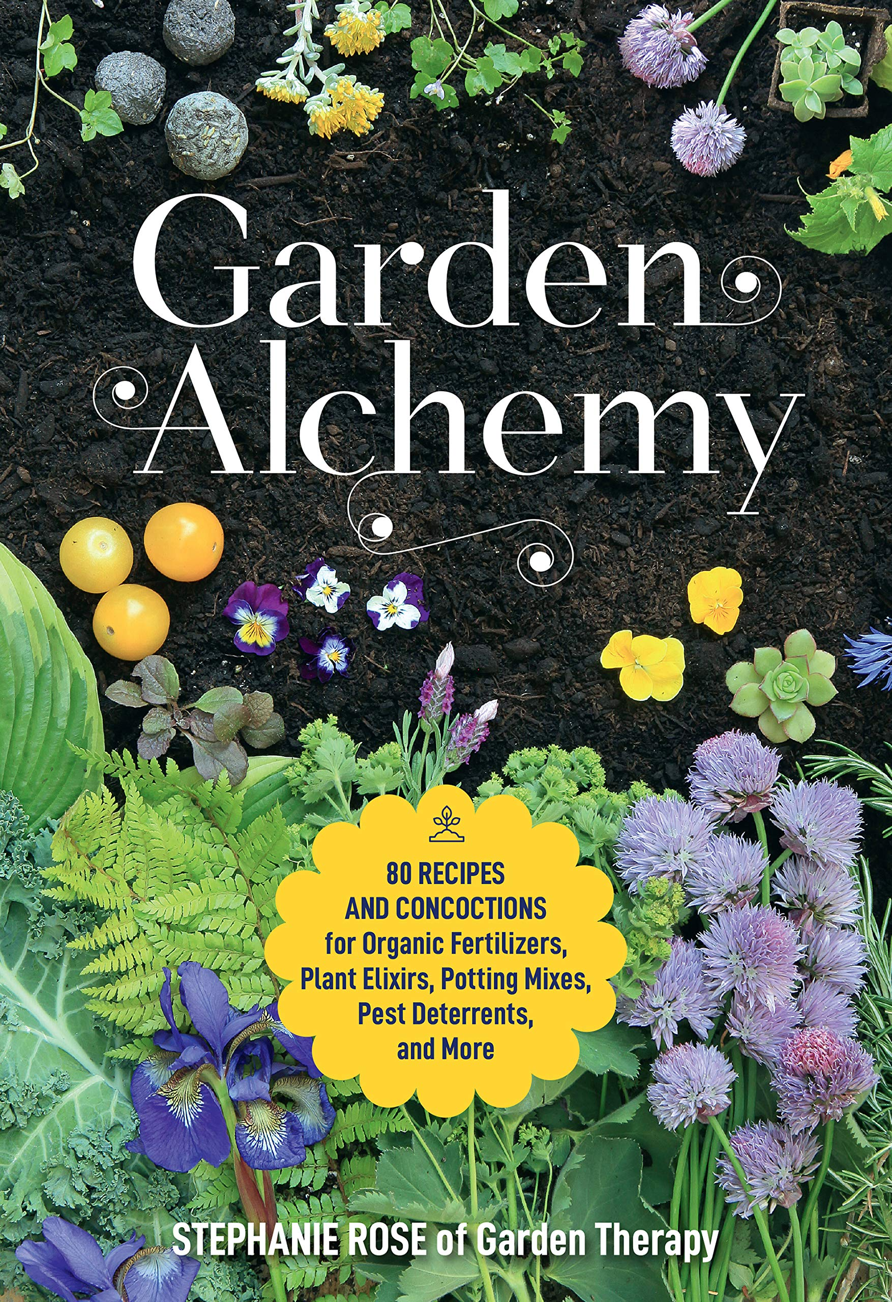 Garden Alchemy:80 Recipes and Concoctions for Organic Fertilizers, Plant Elixirs, Potting Mixes, Pest Deterrents, and More