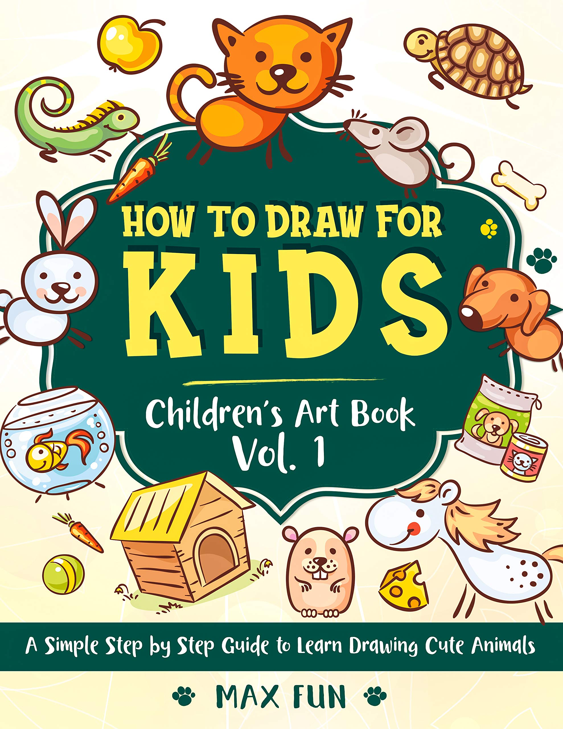 How to Draw for Kids: A Simple Step by Step Guide to Learn Drawing Cute Animals. (Children's Art Book Vol. 1) (Children's Drawing Books)