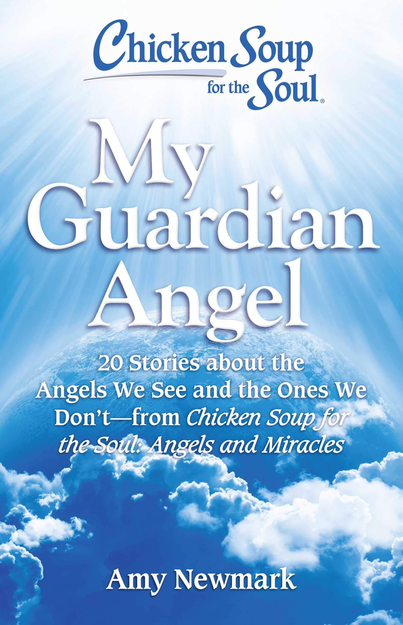 Chicken Soup for the Soul: My Guardian Angel: 20 Stories About the Angels We See and the Ones We Don't - from Chicken Soup for the Soul Angels and Miracles