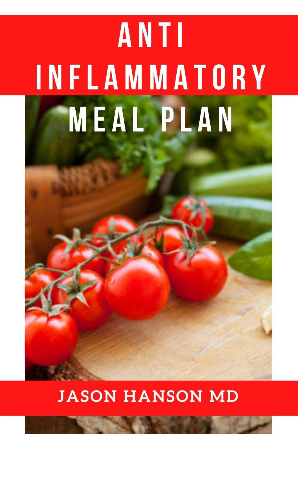 ANTI INFLAMMATORY DIET MEAL PLAN: A Complete Guide to The Anti-Inflammatory Diet Meal Plan, Reduce Inflammation in Our Body and Lose Weight.