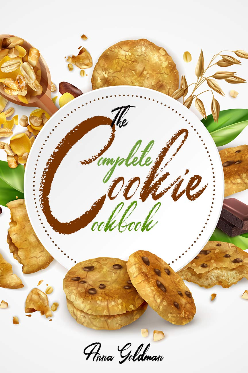 The Complete Cookie Cookbook: 155 Cookie Recipes to Bake at Home, with Love! (Baking Cookbook Book 5)