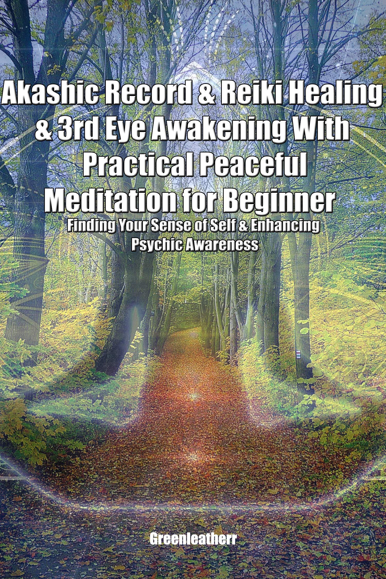 Akashic Record & Reiki Healing & 3rd Eye Awakening With Practical Peaceful Meditation for Beginner: Finding Your Sense of Self & Enhancing Psychic Awareness