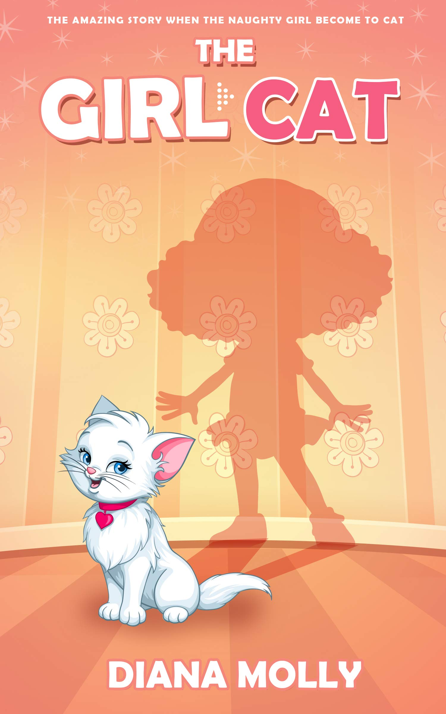 The Girl Cat: The naughty girl become to cat, Fantasy, Friendship, Grow up, Books for Girls 8-12