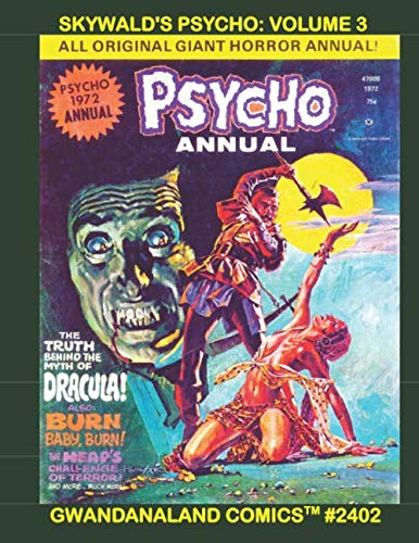 Skywald's Psycho: Volume 3: Gwandanaland Comics #2402: The Stories from Four More Chilling Classic Horror! Starring The Heap, Frankenstein, and Dracula, to name a few!