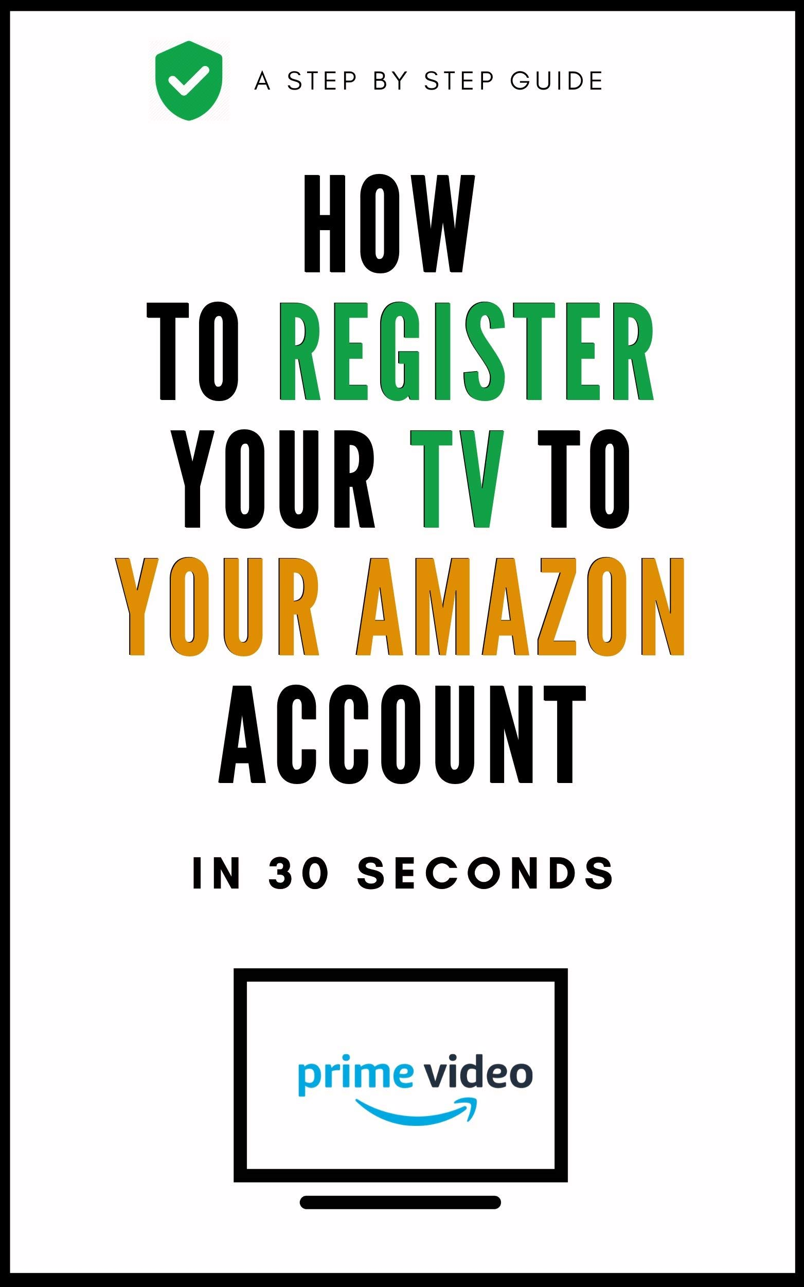 How To Register TV Device To My Account: A Complete Step By Step Guide On How To Register My TV To My Amazon Account With Actual Screenshots (User Guides Book 10)