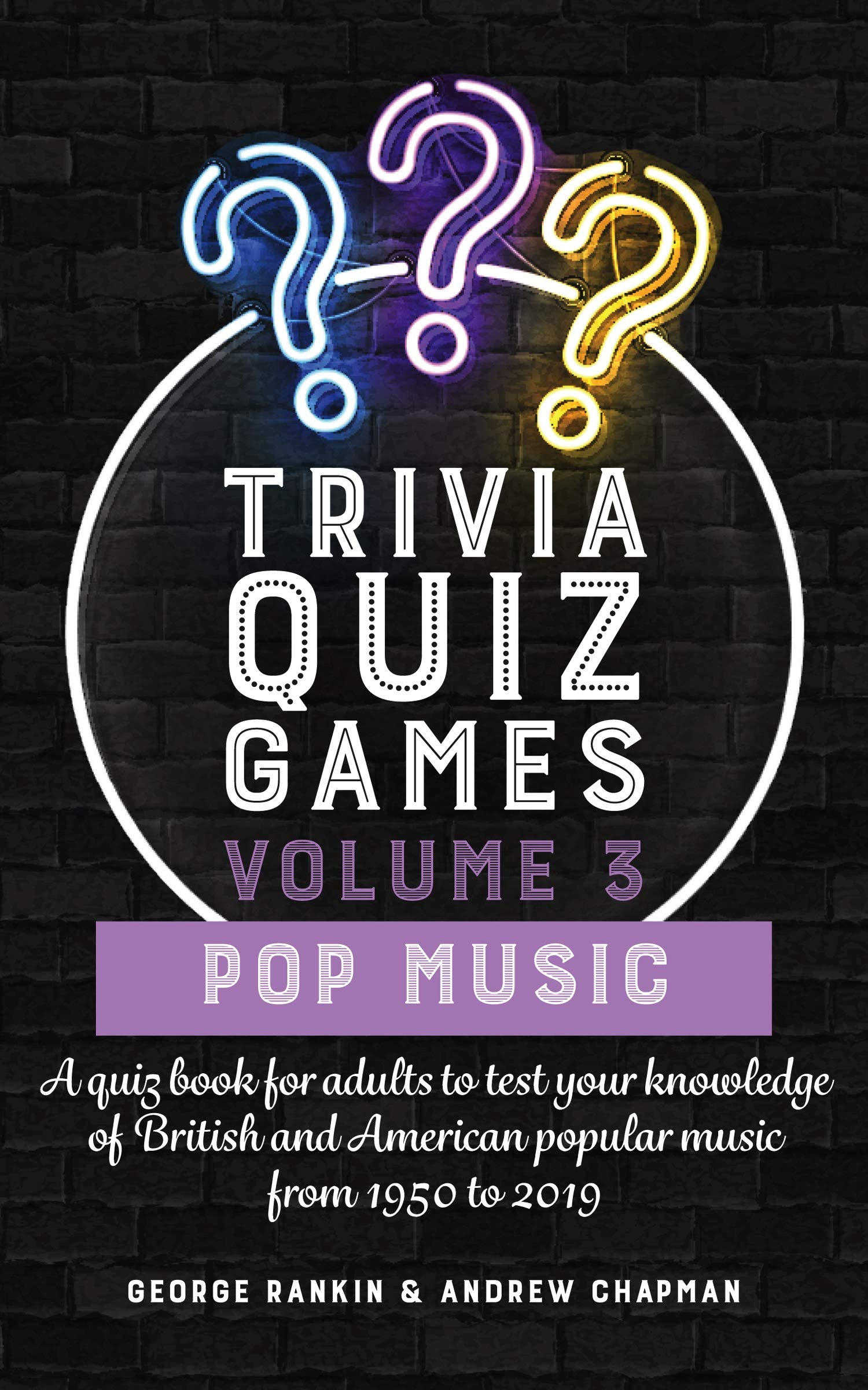 Trivia Quiz Games Volume 3: Pop Music: A quiz book for adults to test your knowledge of British and American popular music from 1950 to 2019