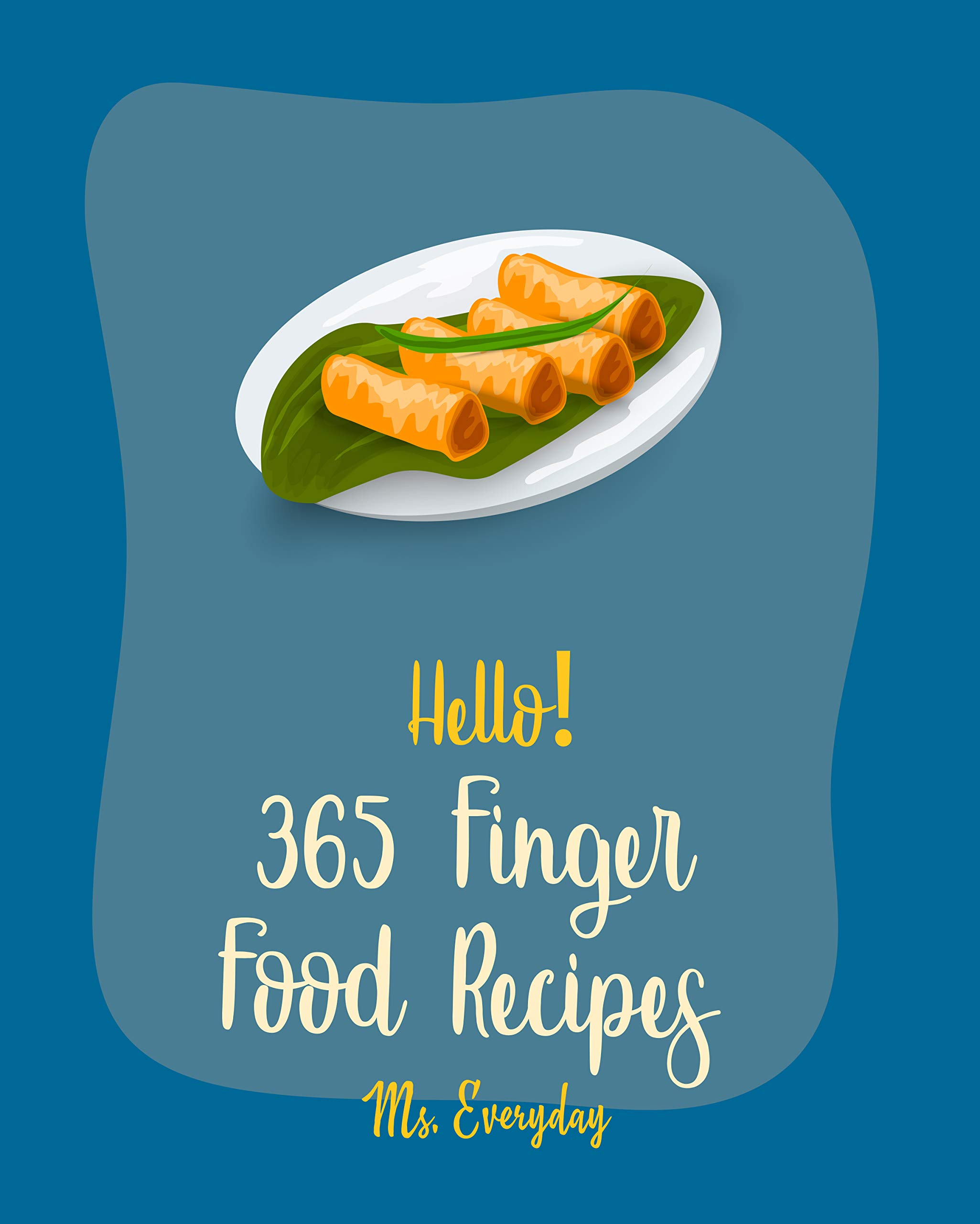 Hello! 365 Finger Food Recipes: Best Finger Food Cookbook Ever For Beginners [Mexican Salsa Recipes, Fondue Cheese Cookbook, Cream Cheese Cookbook, Egg Roll Cookbook, Easy Cheesecake Recipe] [Book 1]