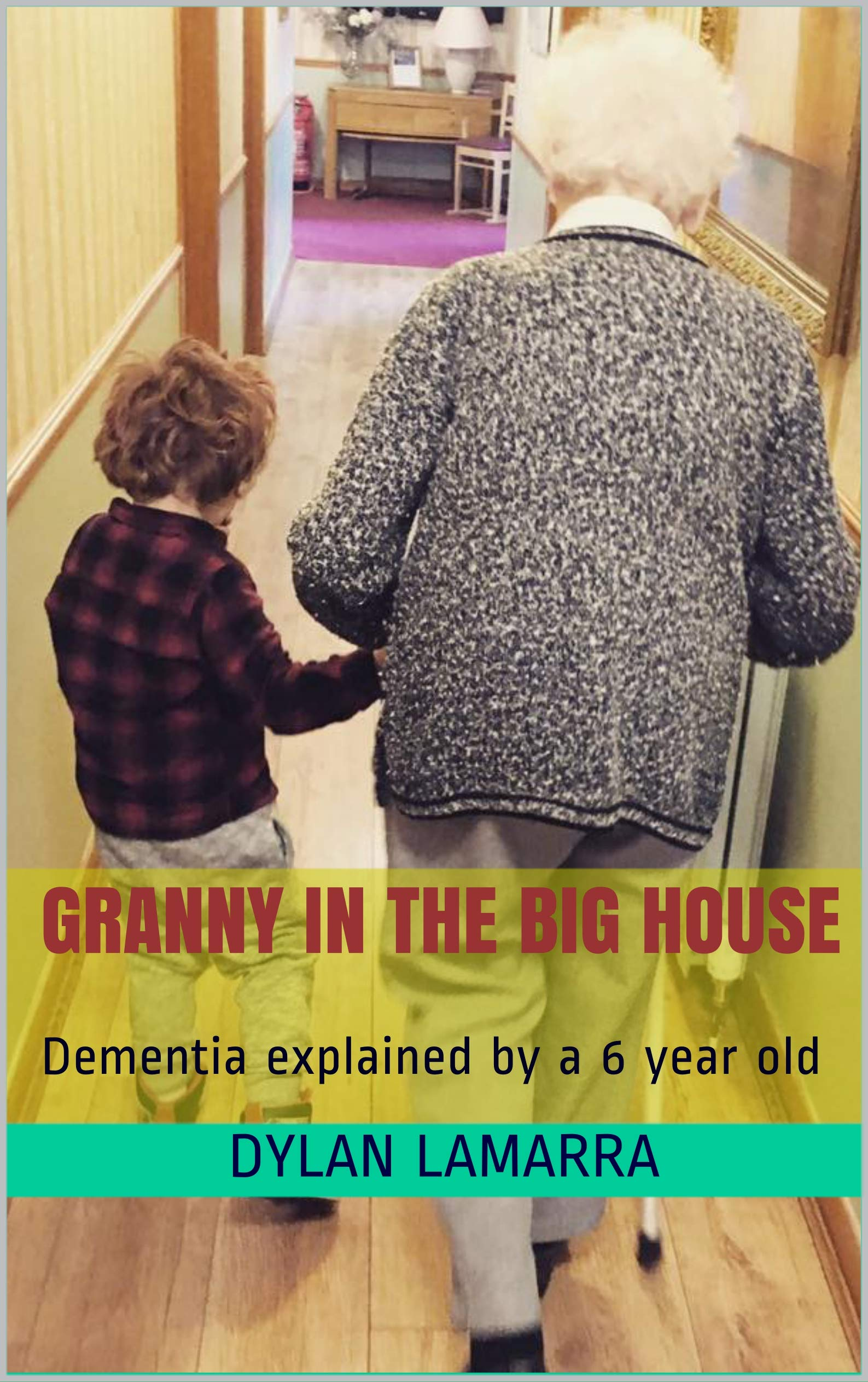 Granny In The Big House: Dementia explained by a 6 year old