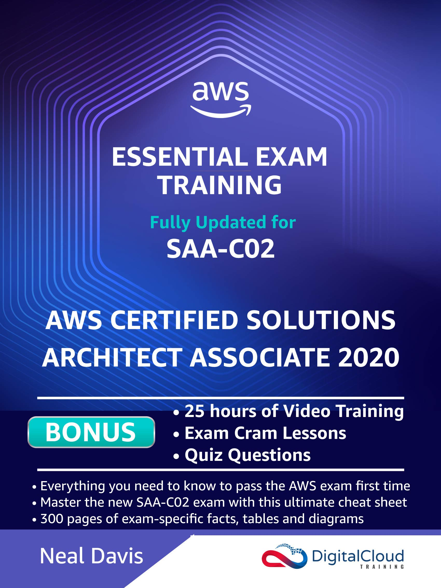 AWS Certified Solutions Architect Associate - Essential Exam Training SAA-C02: BONUS: In-depth Video Course with 25h of guided Hands-on Lectures, Exam Cram Lessons and Quiz Questions