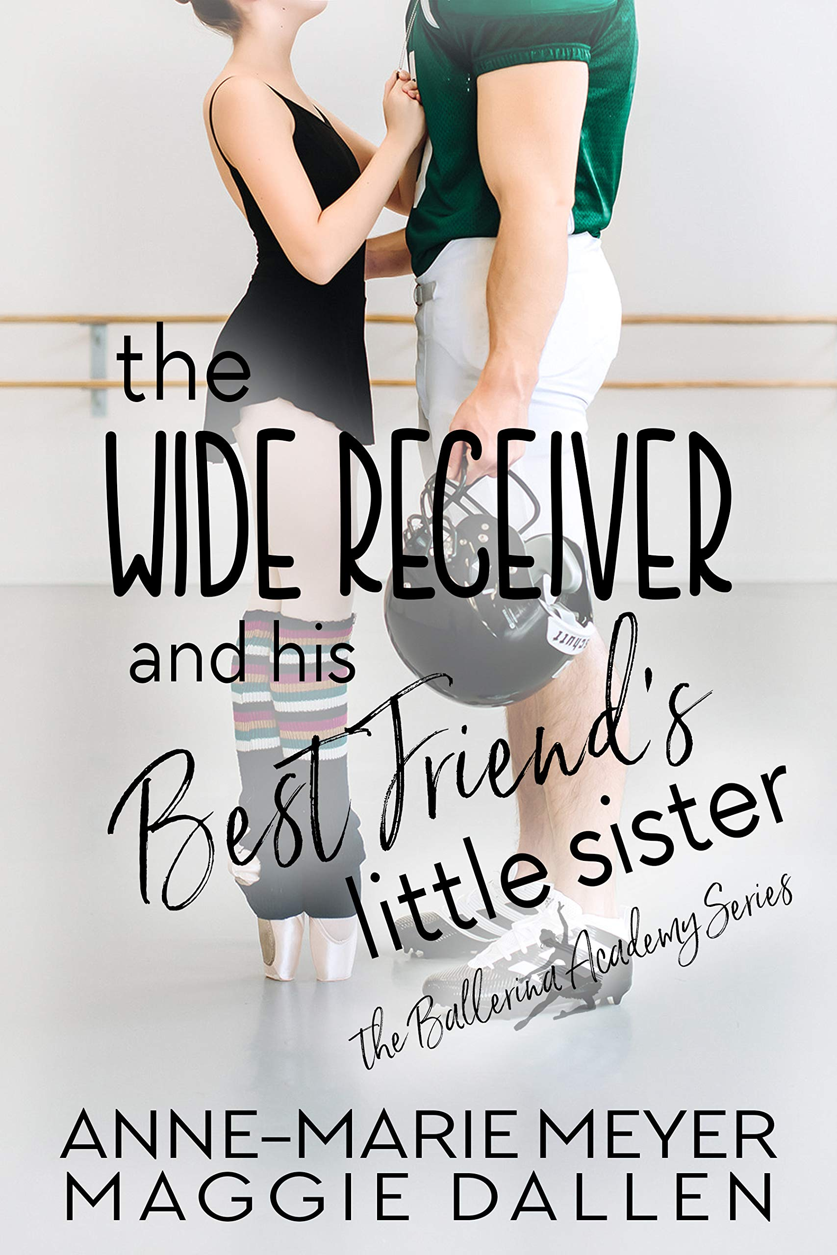 The Wide Receiver and his Best Friend's Little Sister (The Ballerina Academy #3)