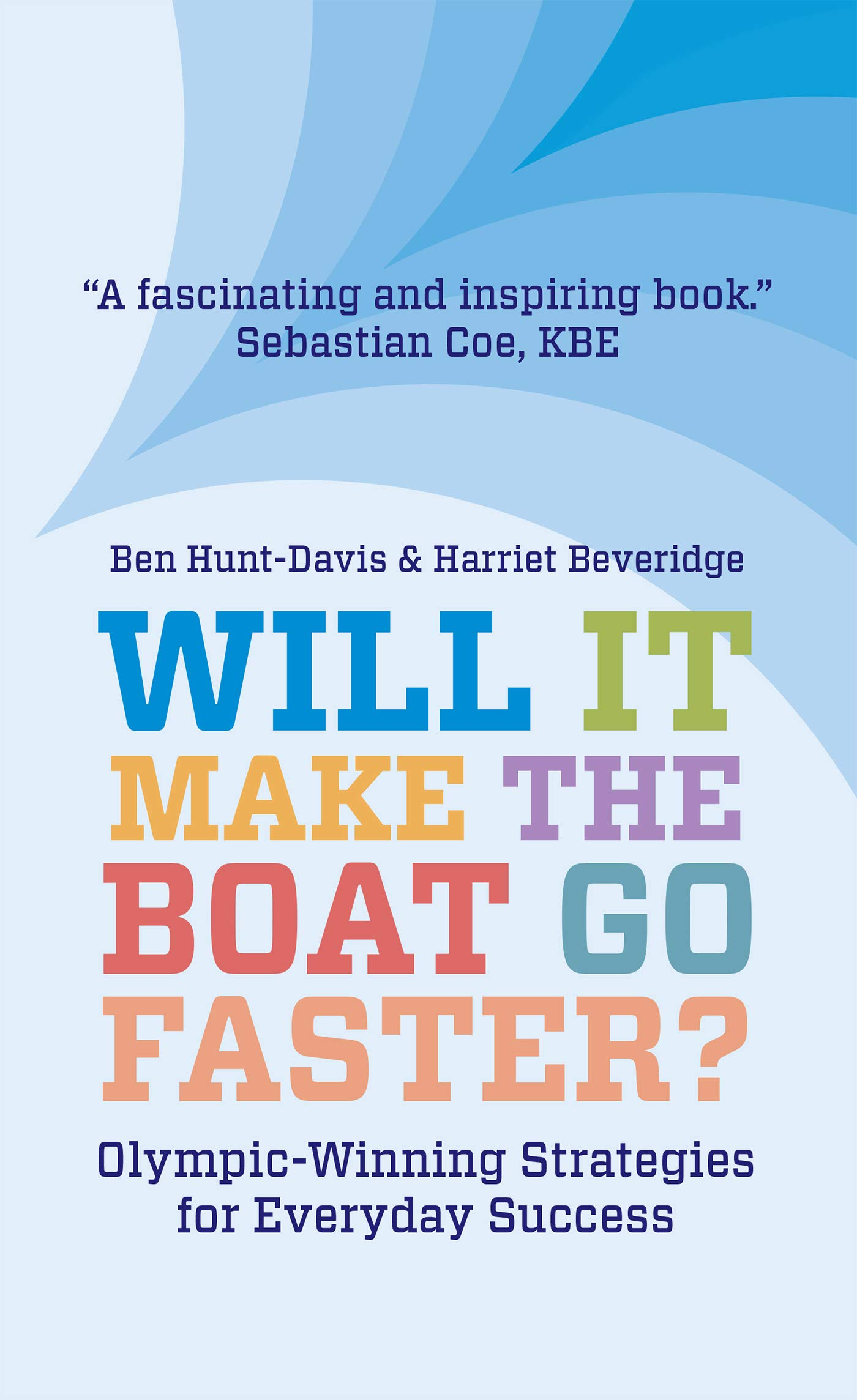 Will It Make The Boat Go Faster?: Olympic-winning Strategies for Everyday Success - Second Edition