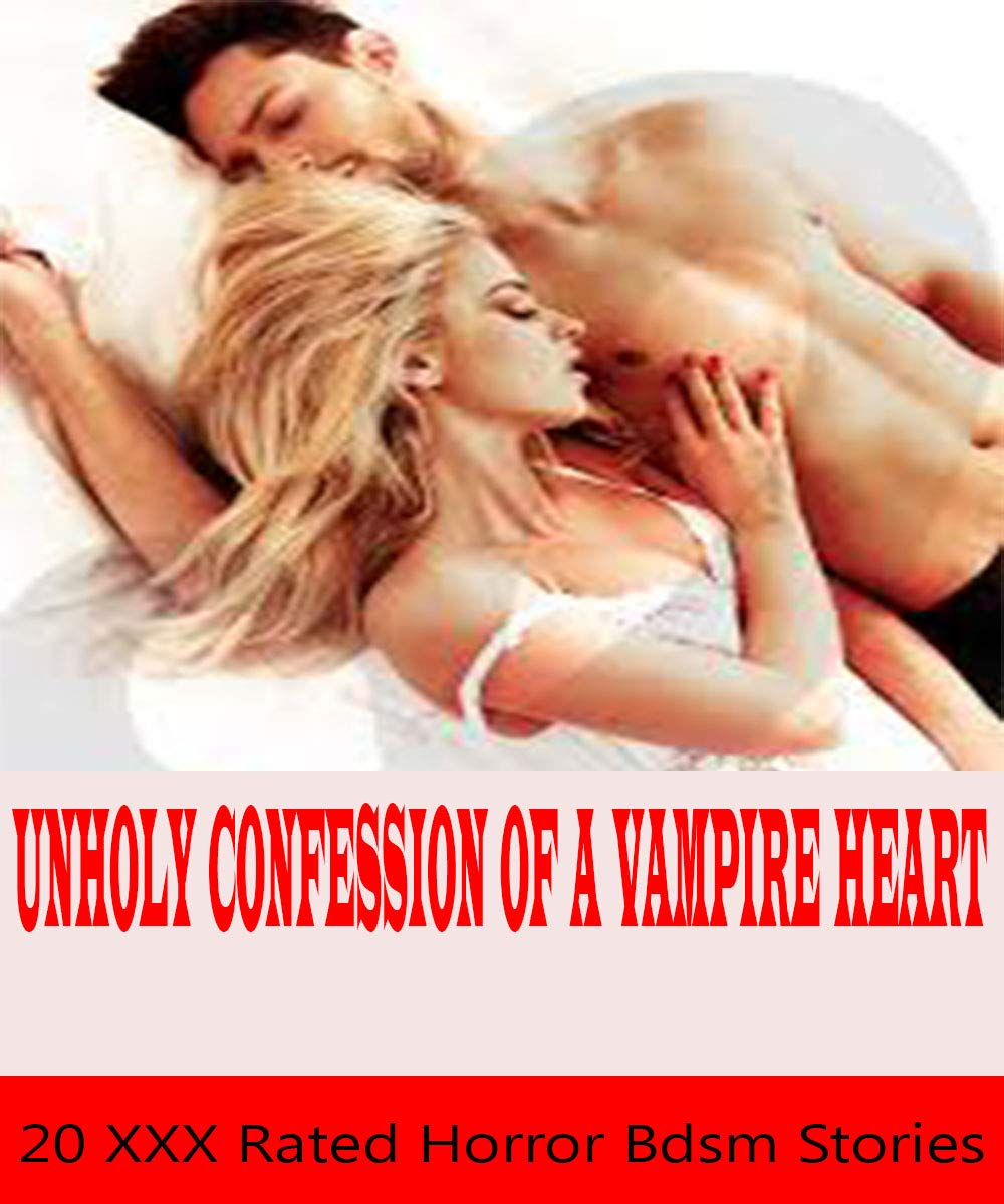 UNHOLY CONFESSIONS OF A VAMPIRE HEART: 20 xxx Rated Horror Bdsm Stories