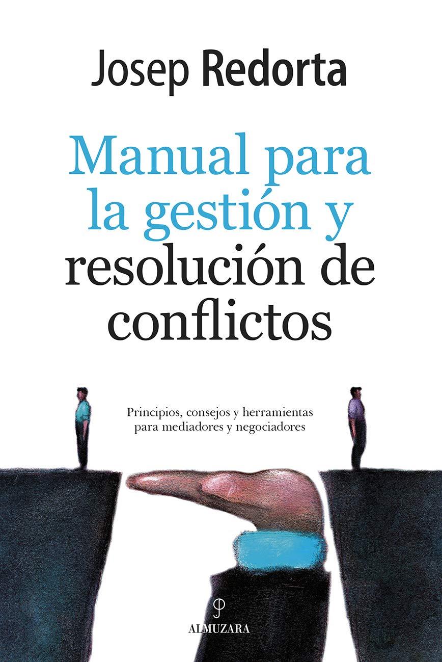 Manual de Gestión y resolución de conflictos: Principios, consejos y herramientas para mediadores y negociadores