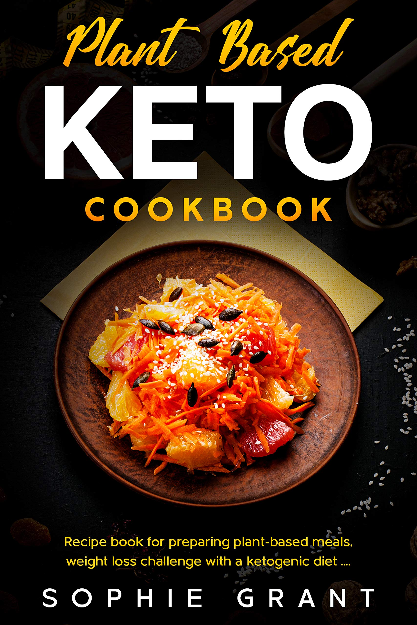 Plant Based Keto Cookbook: recipe book for preparing plant-based meals, weight loss challenge with a ketogenic diet ....