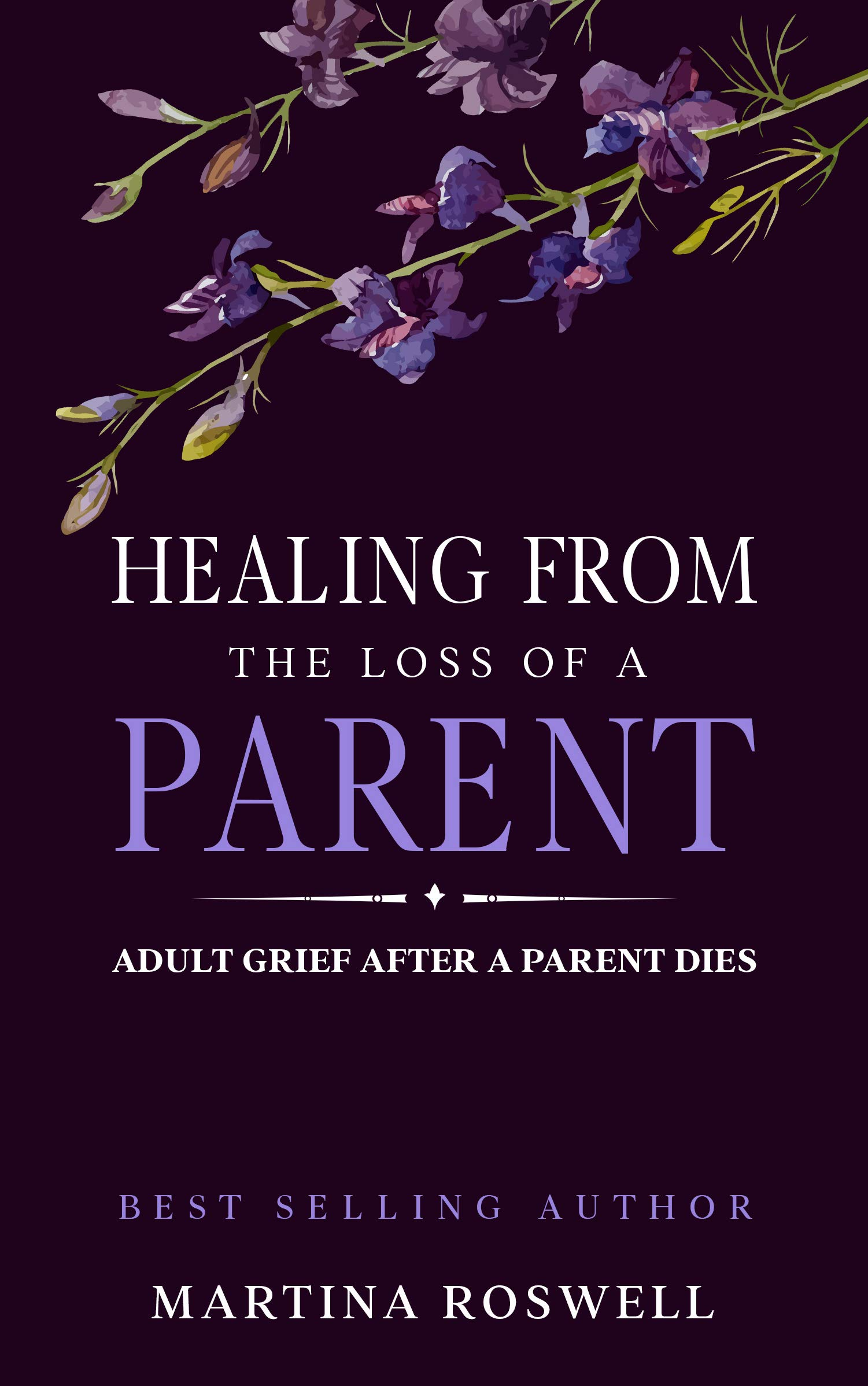 Healing From The Loss Of A Parent: Adult Grief When A Parent Dies. How To Recover And Find Strength After Losing Your Beloved Parent.