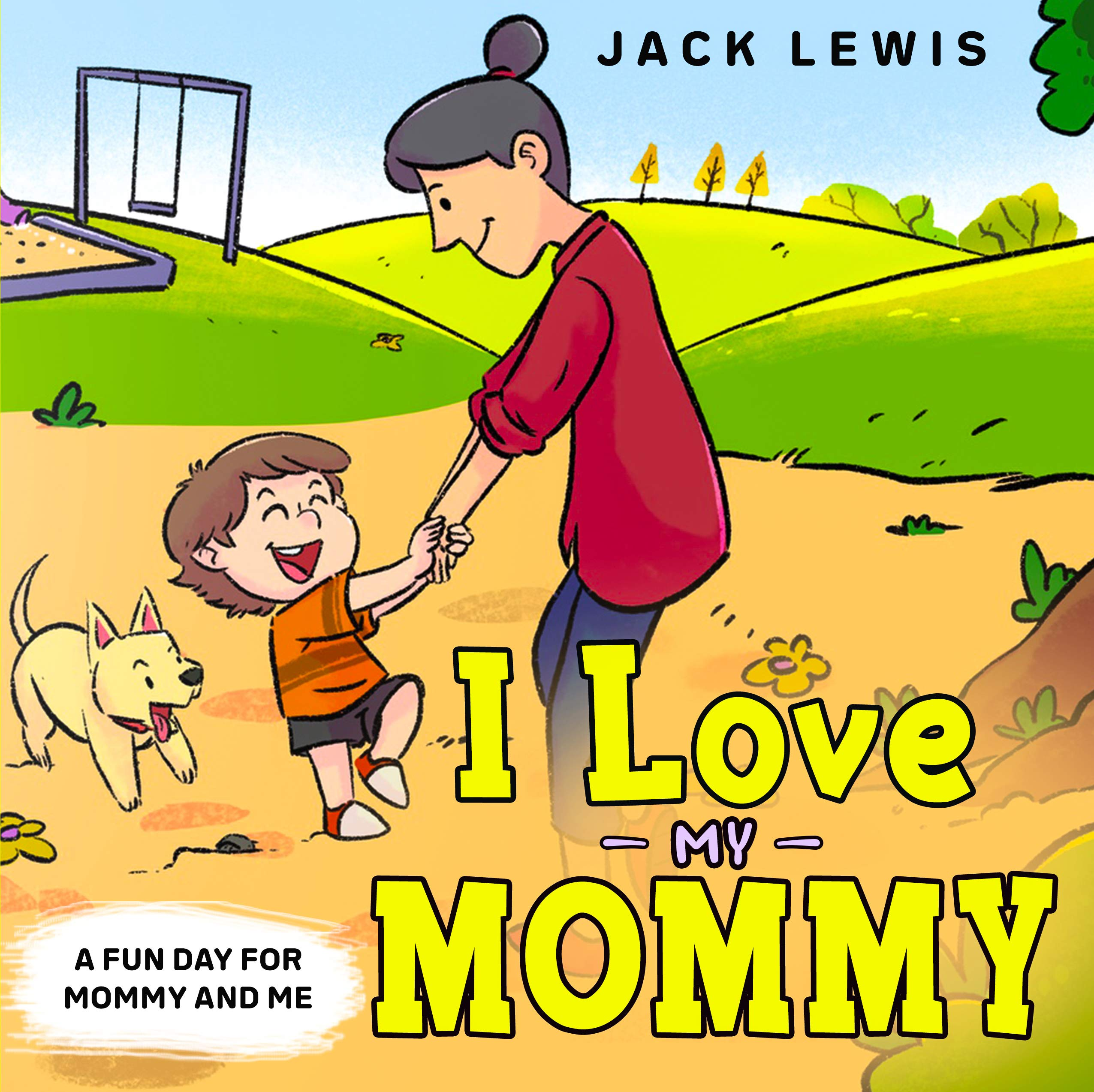I Love My Mommy: A Fun Day for Mommy and Me (Fun with Family Book 1)