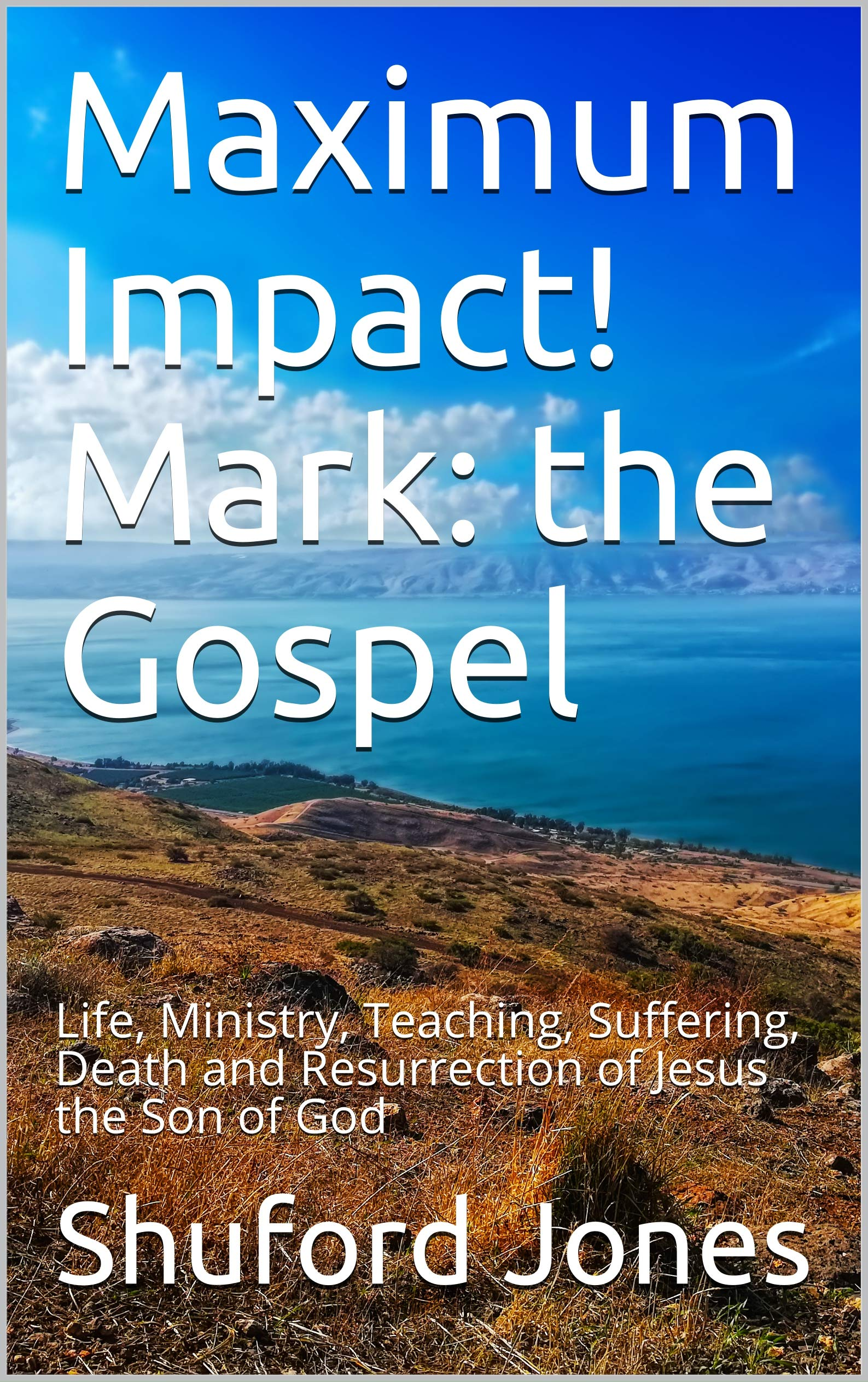 Maximum Impact! Mark: the Gospel: Life, Ministry, Teaching, Suffering, Death and Resurrection of Jesus the Son of God