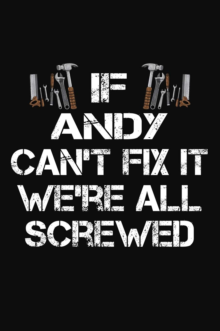 If Andy Can't Fix It We're All Screwed: Personalized Handyman Journal - Gift Notebook