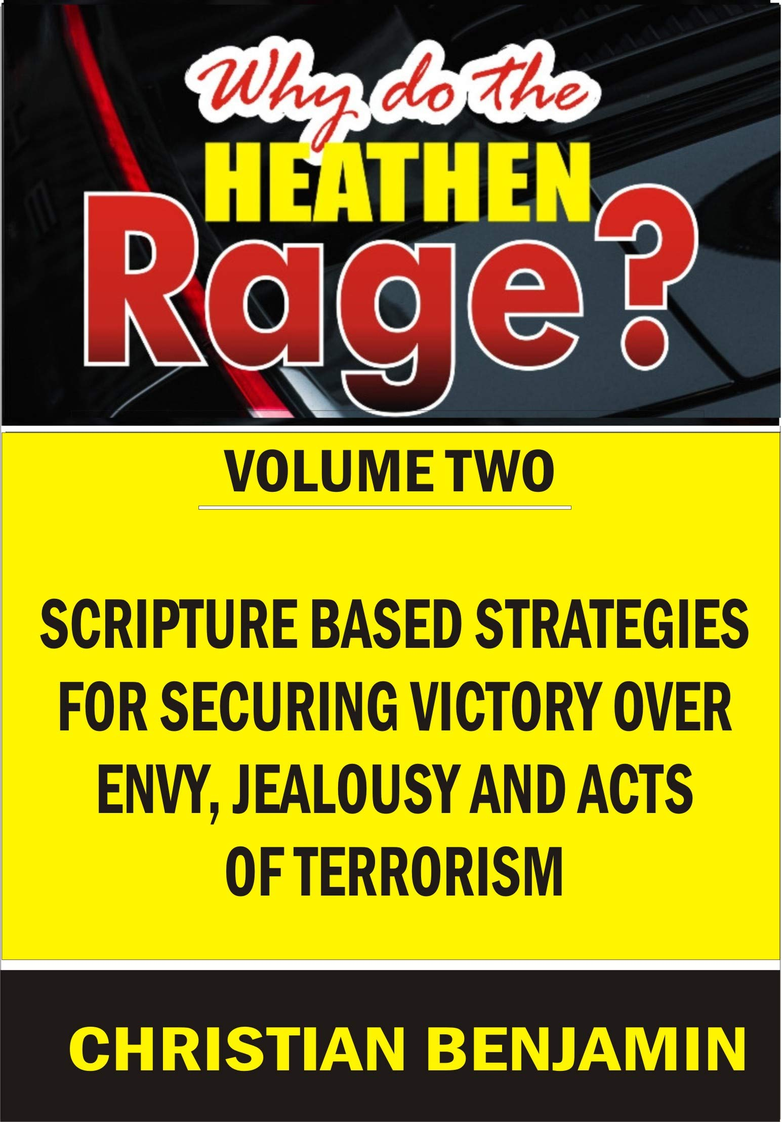 Why do the Heathen Rage? Volume 2: Scripture based Strategies for Securing Victory Over Envy, Jealousy and Acts of Terrorism