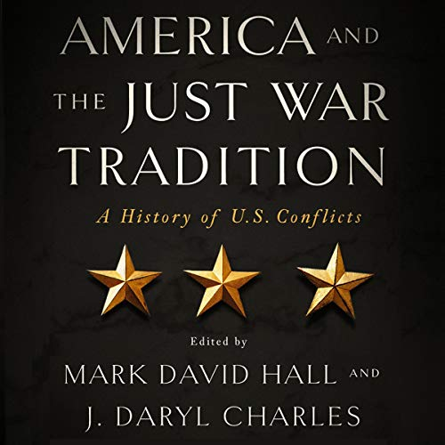 America and the Just War Tradition: A History of U.S. Conflicts