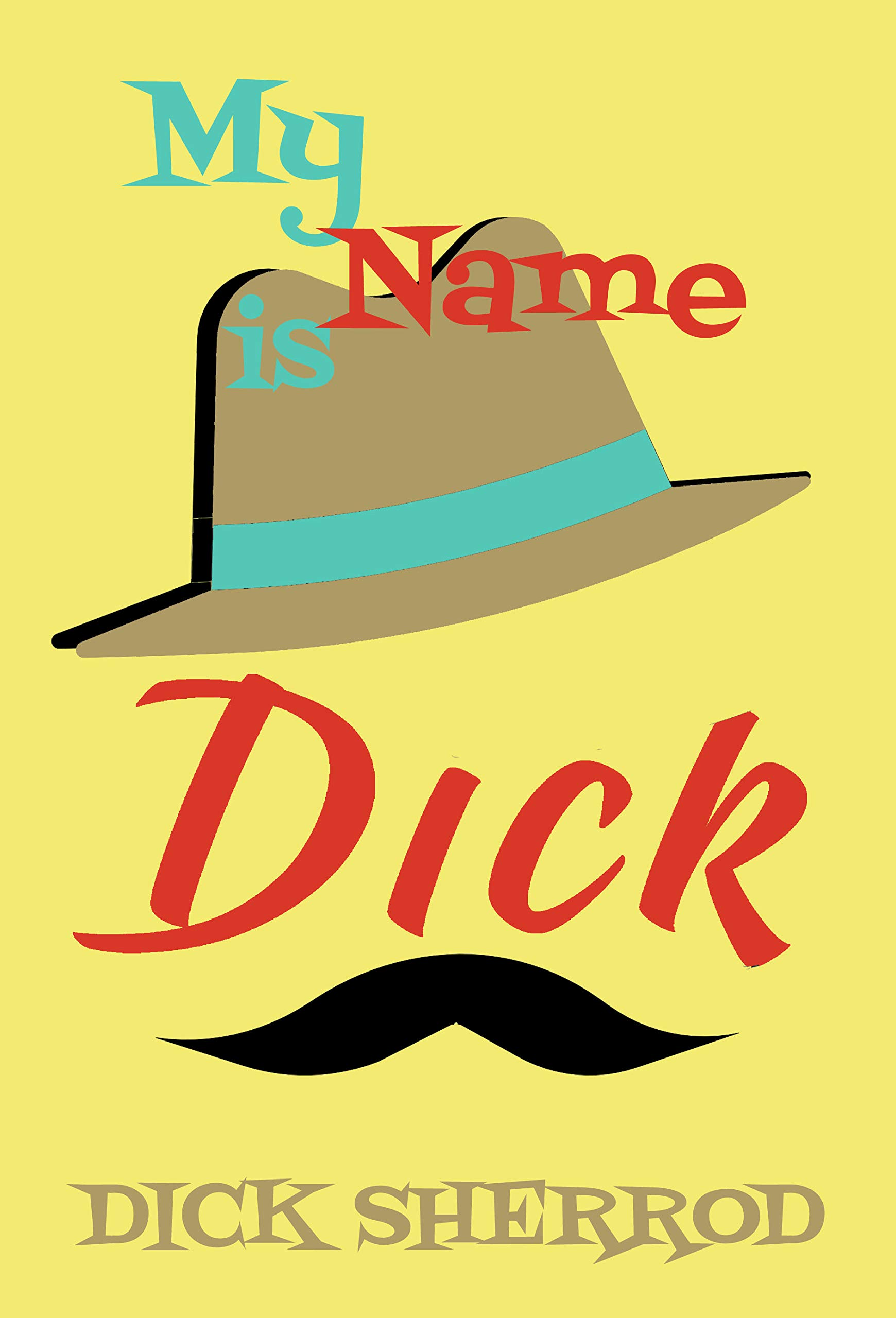 "My Name is Dick: Laughter and Lessons From Living Life As A ""Real Dick"""