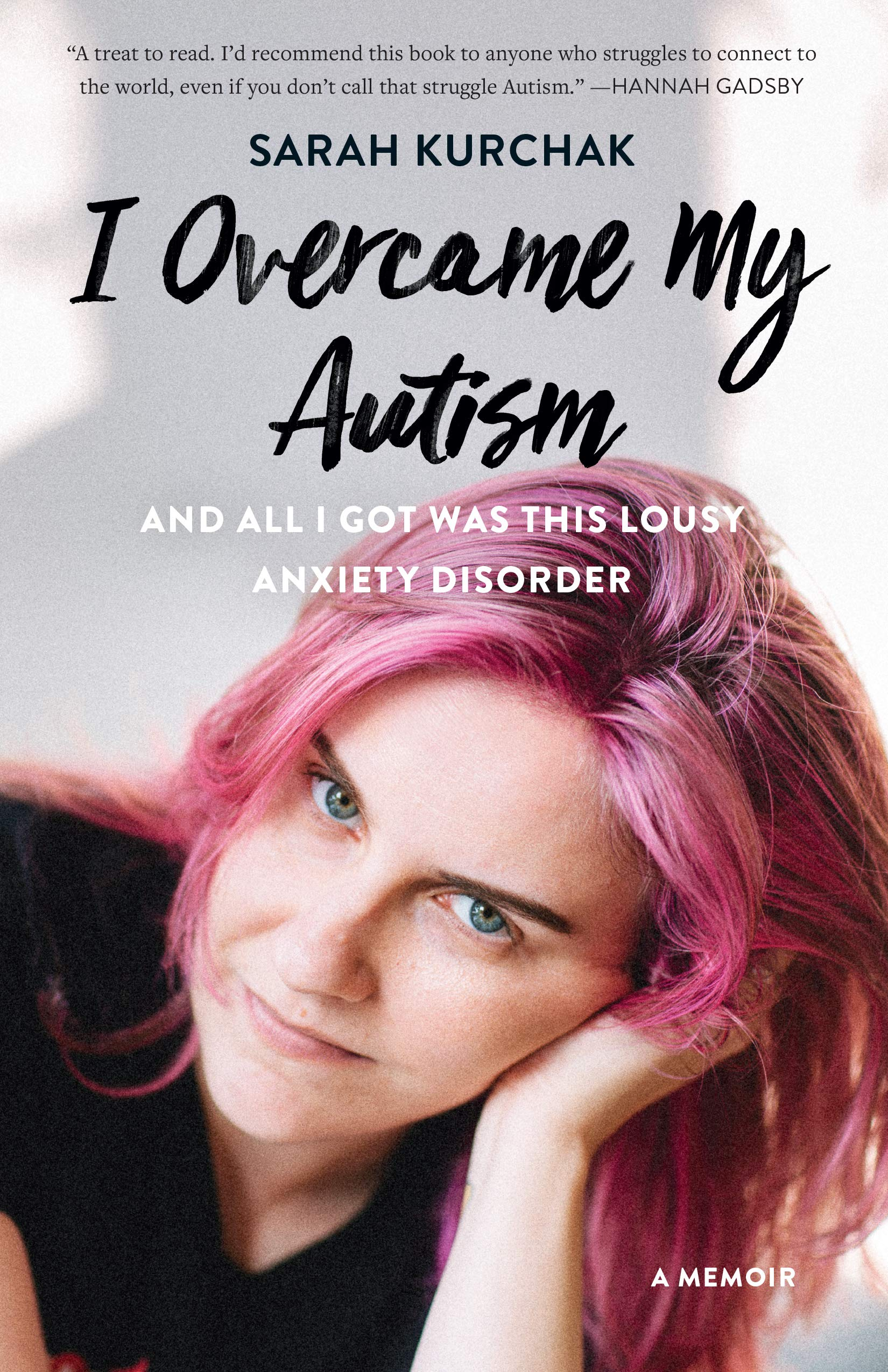 I Overcame My Autism and All I Got Was This Lousy Anxiety Disorder: A Memoir