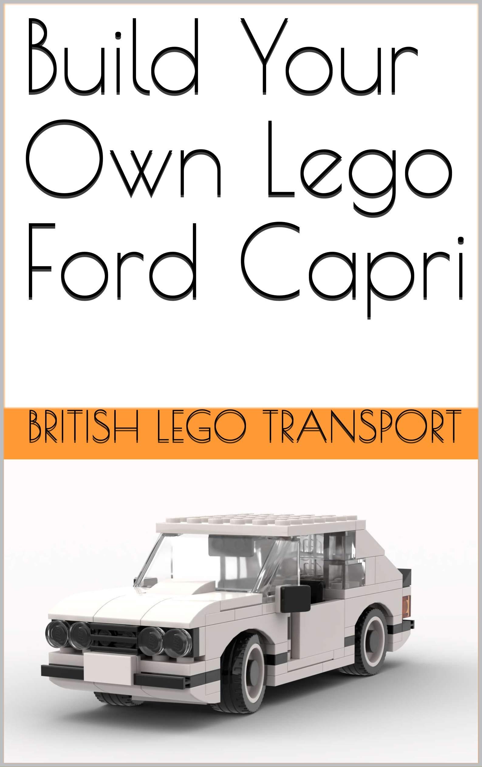 Build Your Own Lego Ford Capri (British Lego Transport Book 19)