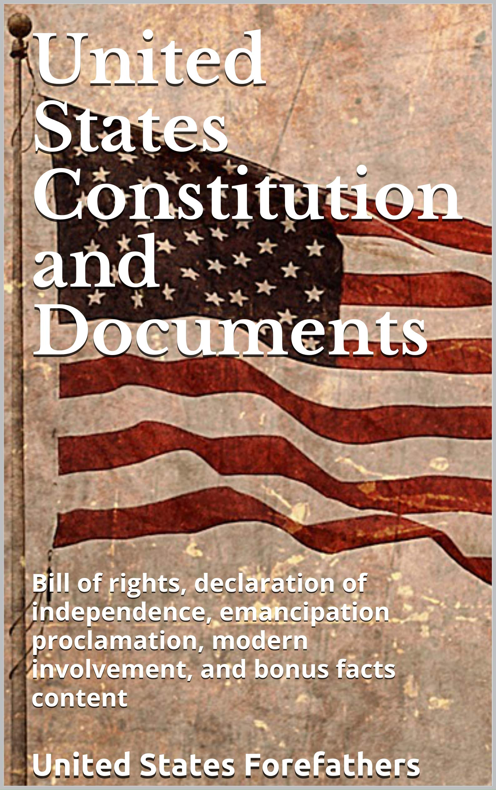 United States Constitution and Documents: Bill of rights, declaration of independence, emancipation proclamation, modern involvement, and bonus facts content