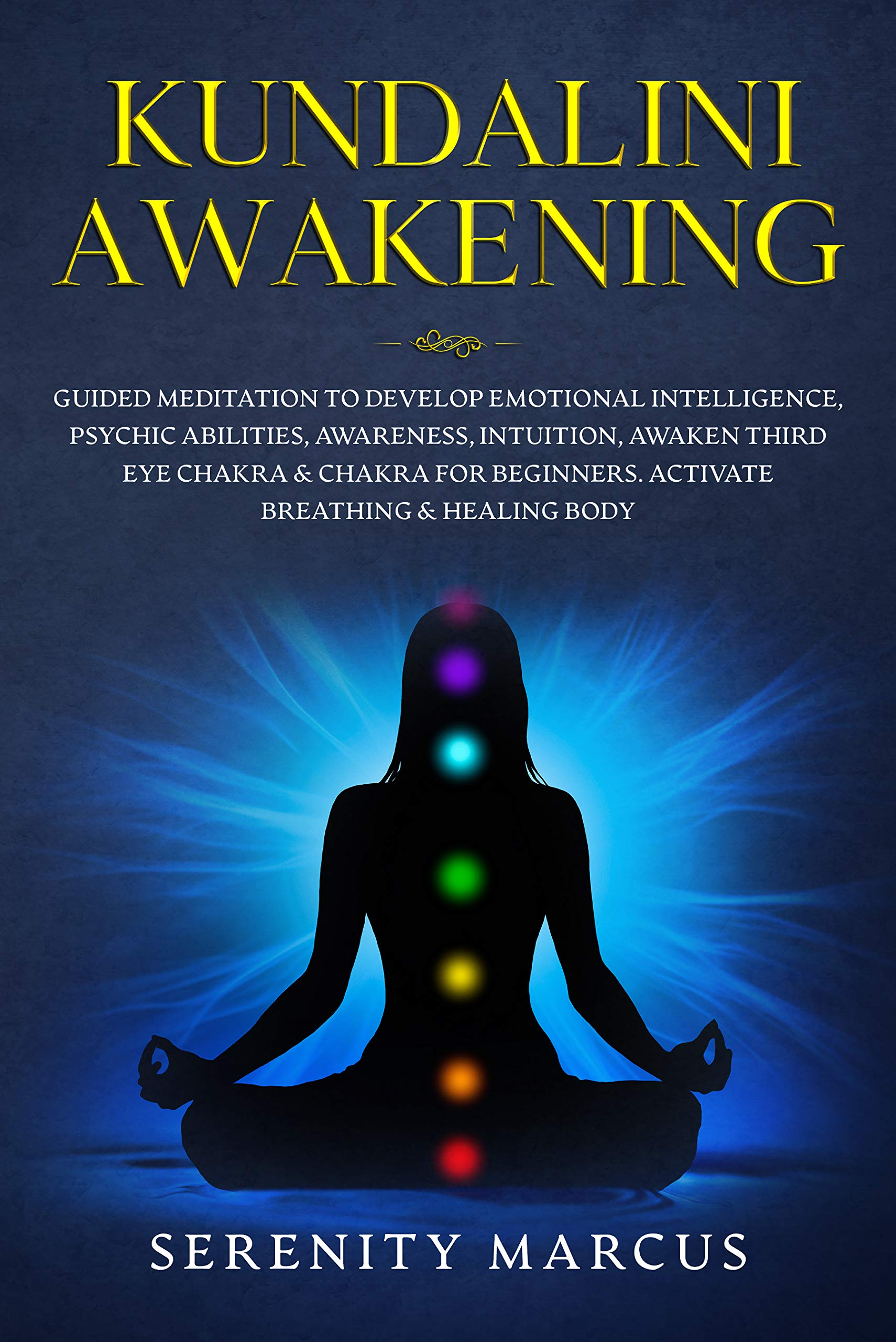 Kundalini Awakening: Guided Meditation To Develop Emotional Intelligence, Psychic Abilities, Awareness, Intuition, Awaken Third Eye Chakra & Chakra For Beginners. Activate Breathing & Healing Body.