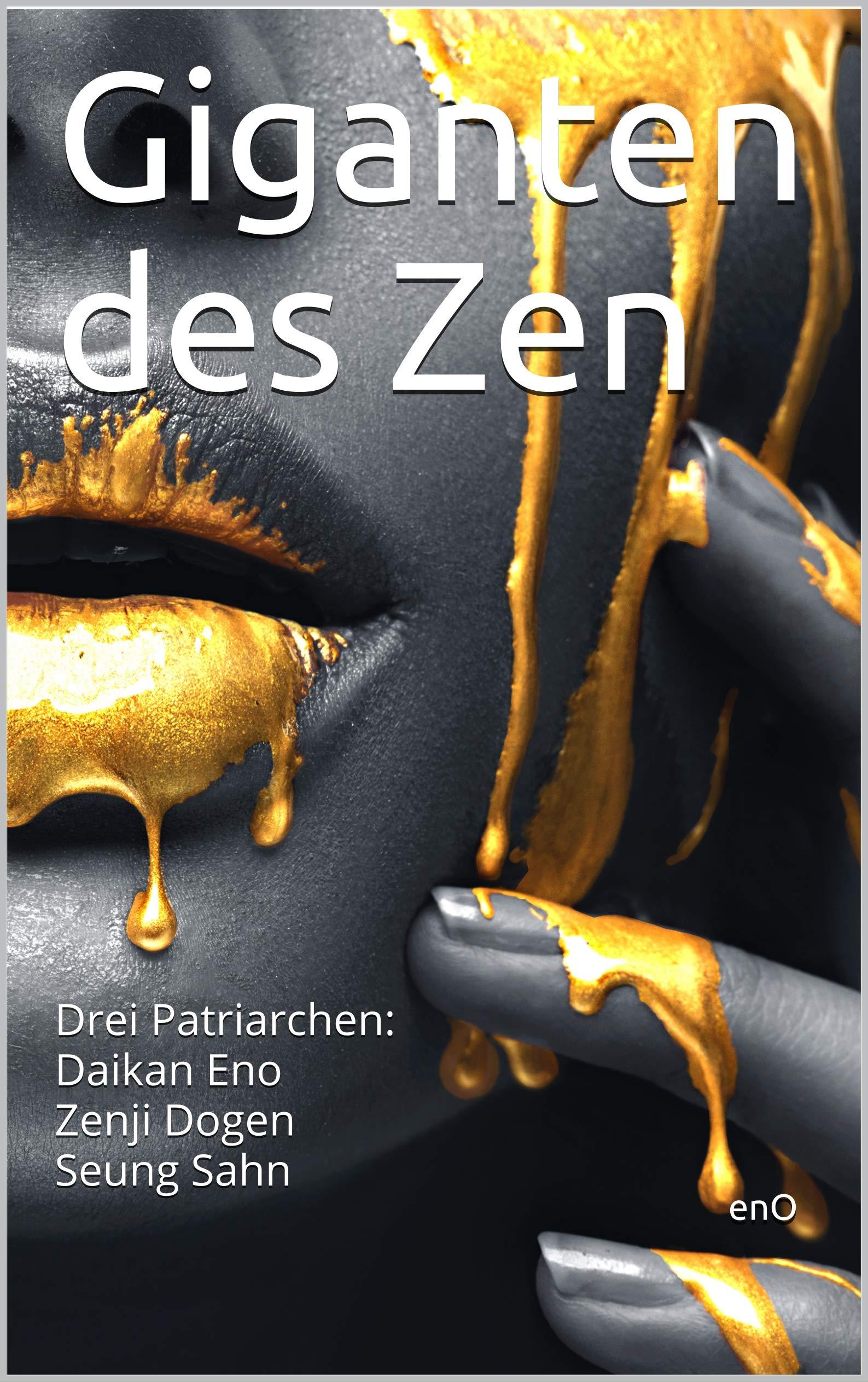 Giganten des Zen: Drei Patriarchen: Daikan Eno, Zenji Dogen, Seung Sahn