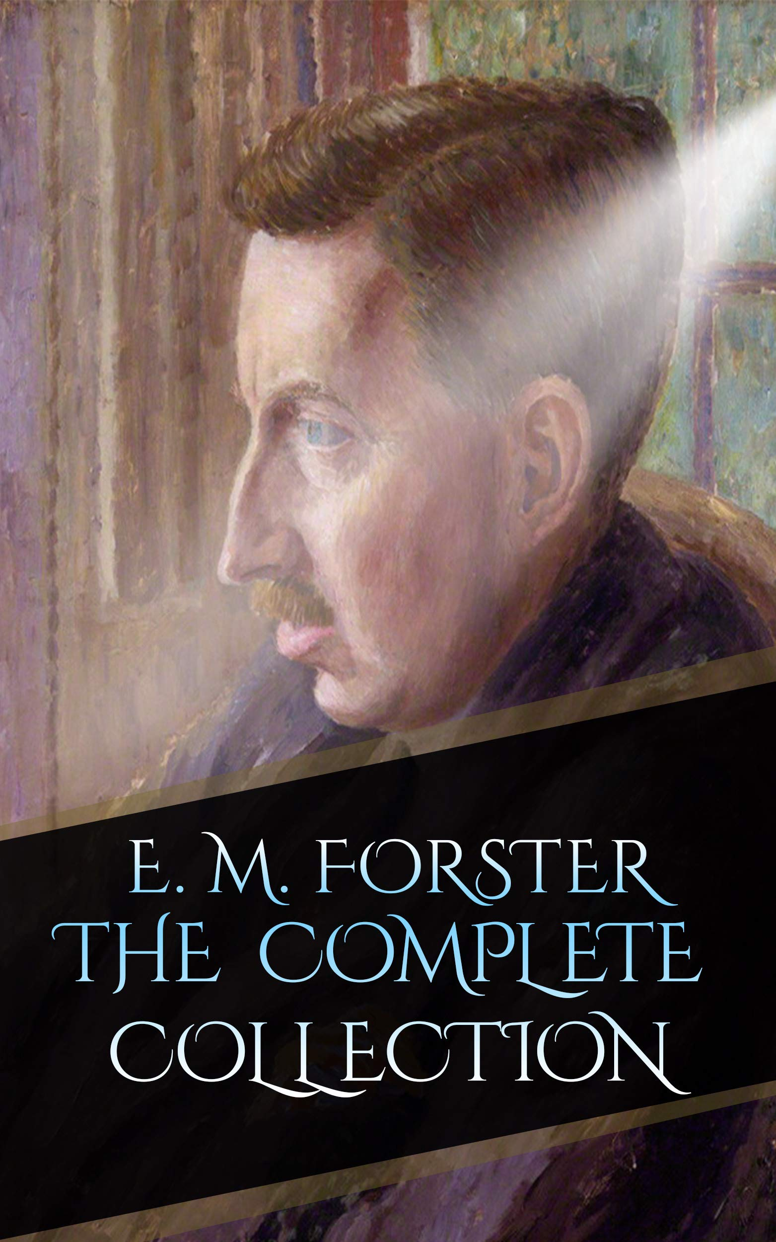 E. M. Forster _ The Complete Collection (Annotated)