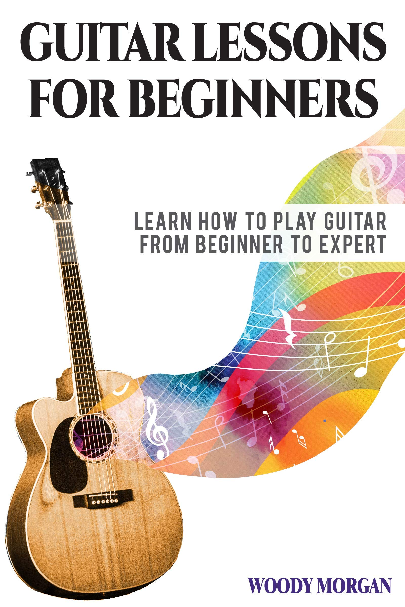 Guitar Lessons for Beginners: Learn How to Play Guitar from Beginner to Expert - Chords, Technique, Fretboard and Music Theory