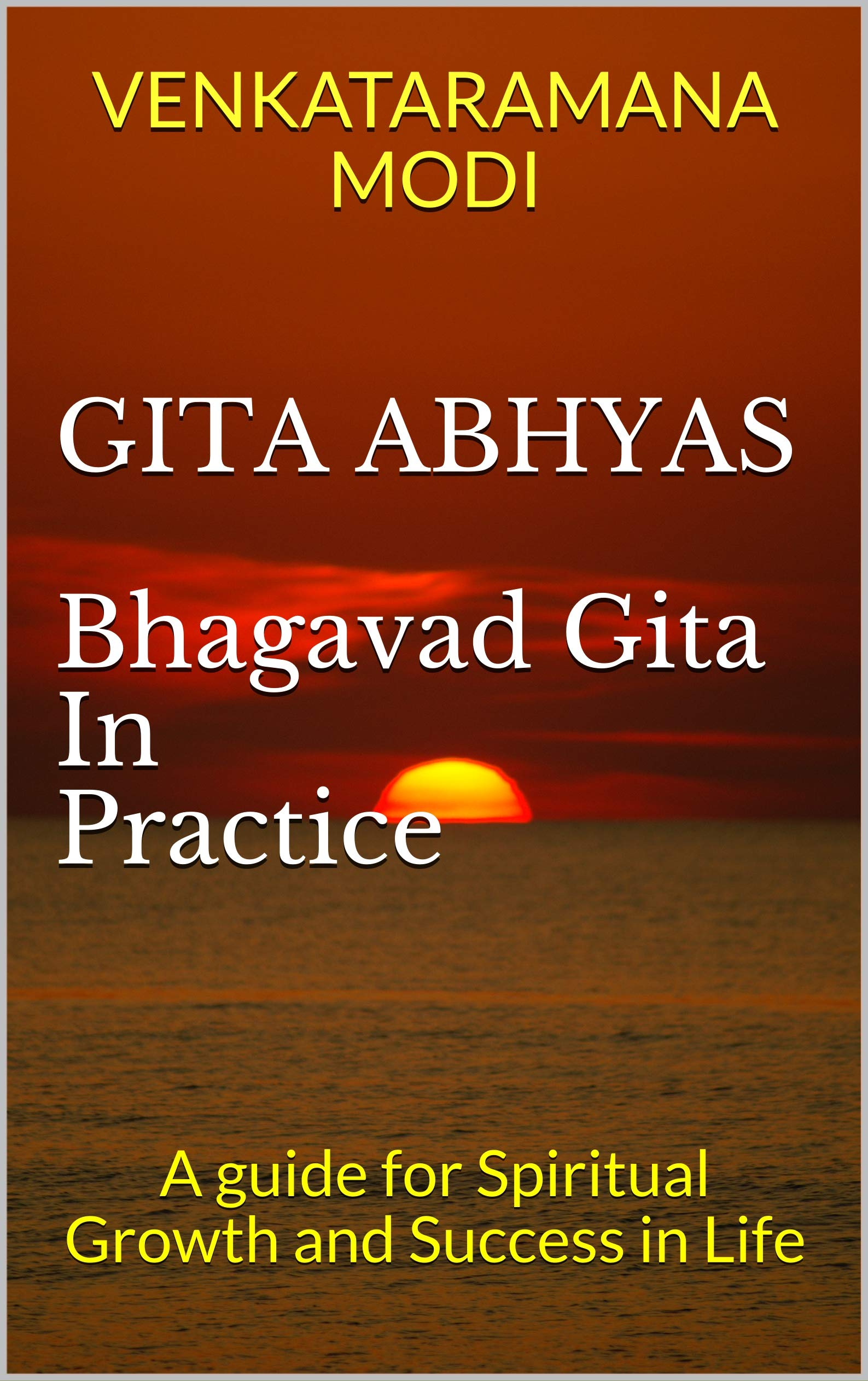 GITA ABHYAS Bhagavad Gita In Practice: A guide for Spiritual Growth and Success in Life