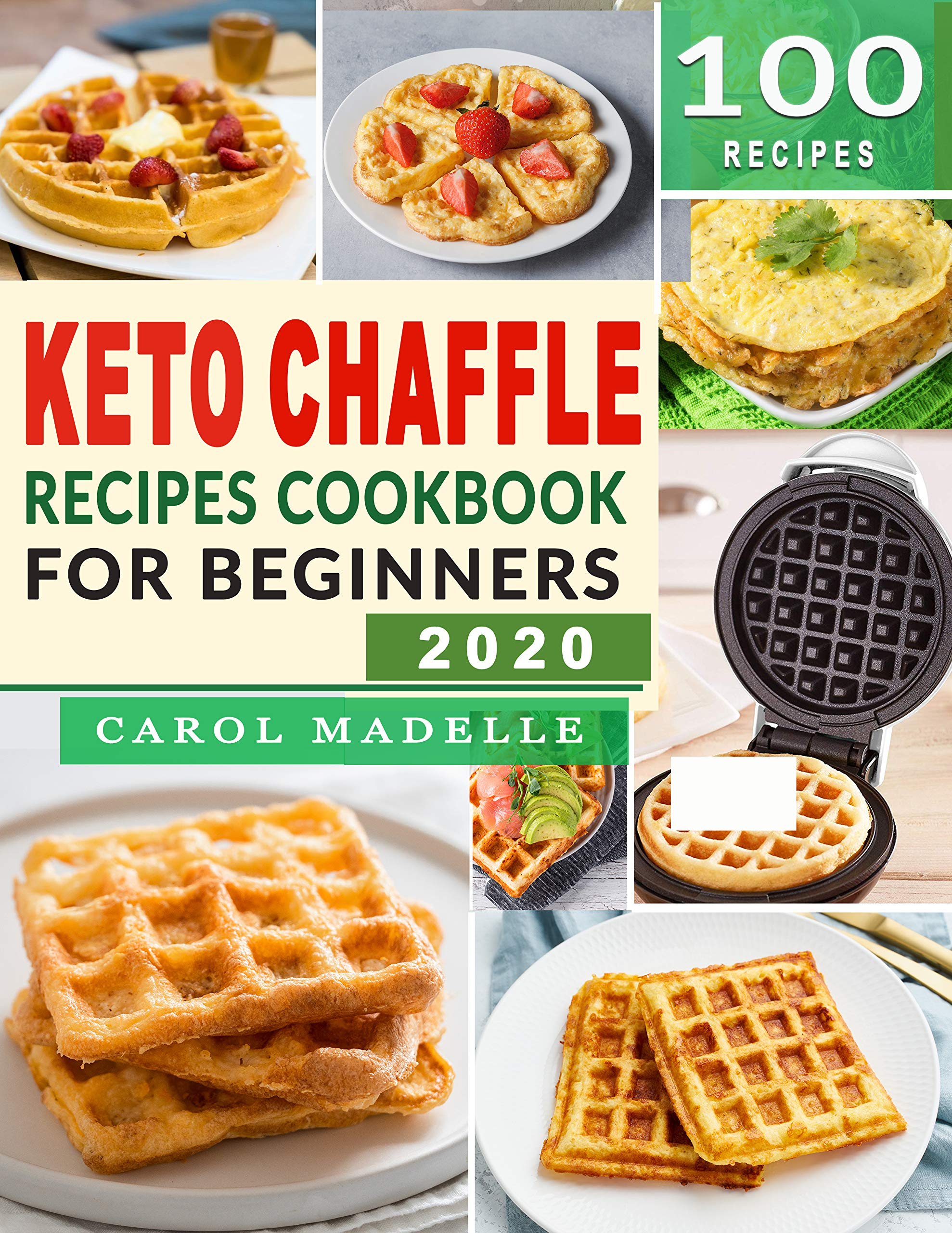 Keto Chaffle Recipes Cookbook for Beginners: Easy, Vibrant & Irresistible Low Carb Ketogenic Waffles to Make, Bake & Toast! + Secret Hacks & Tips to a Crispier Chaffle