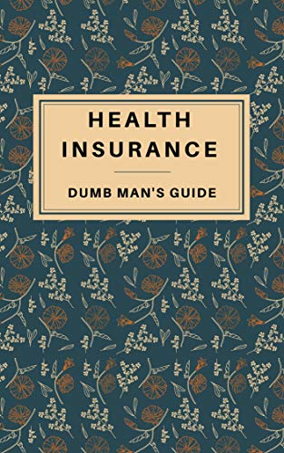 Choosing health insurance in India 2020 : Dumb man's guide (personal finance india Book 1)