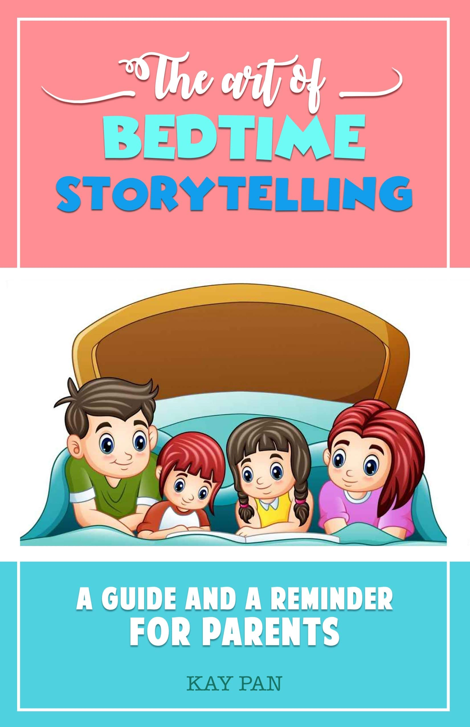 The Art Of Bedtime Storytelling: A guide and a reminder for parents